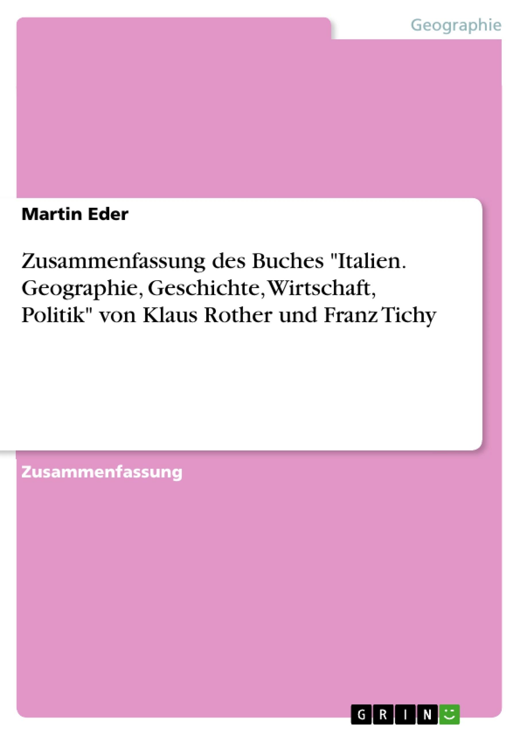"""Titel: Zusammenfassung des Buches """"Italien. Geographie, Geschichte, Wirtschaft, Politik"""" von Klaus Rother und Franz Tichy"""