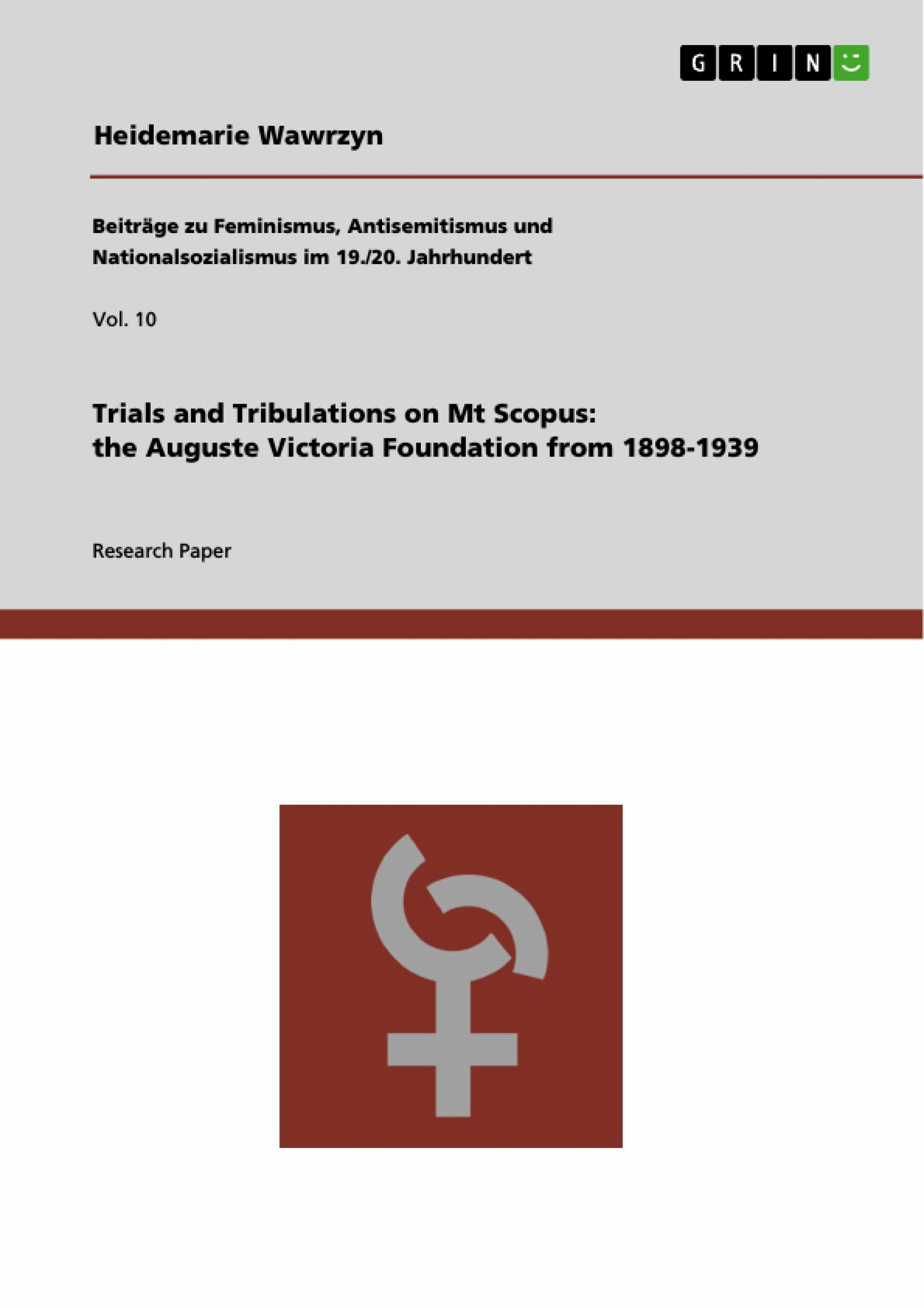 Title: Trials and Tribulations on Mt Scopus: the Auguste Victoria Foundation from 1898-1939