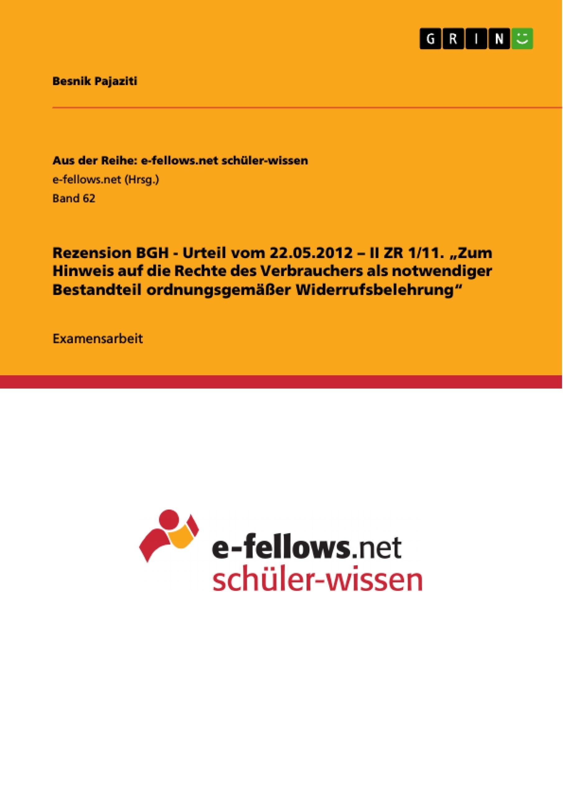 """Titel: Rezension BGH - Urteil vom 22.05.2012 – II ZR 1/11. """"Zum Hinweis auf die Rechte des Verbrauchers als notwendiger Bestandteil ordnungsgemäßer Widerrufsbelehrung"""""""