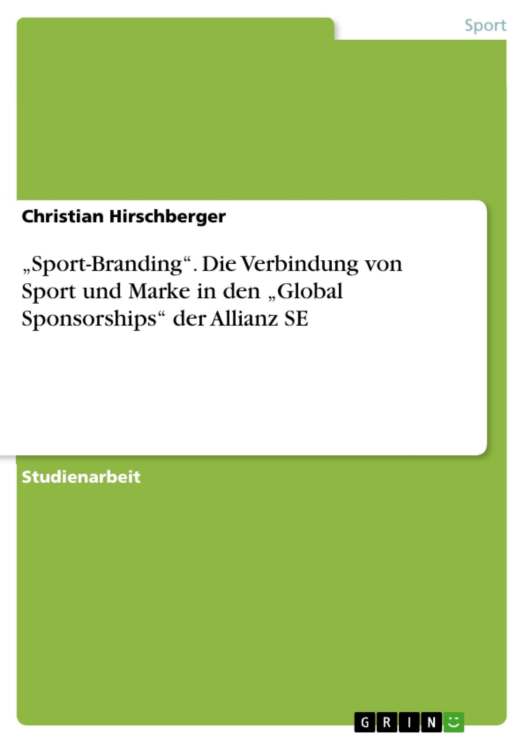 """Titel: """"Sport-Branding"""". Die Verbindung von Sport und Marke in den """"Global Sponsorships"""" der Allianz SE"""