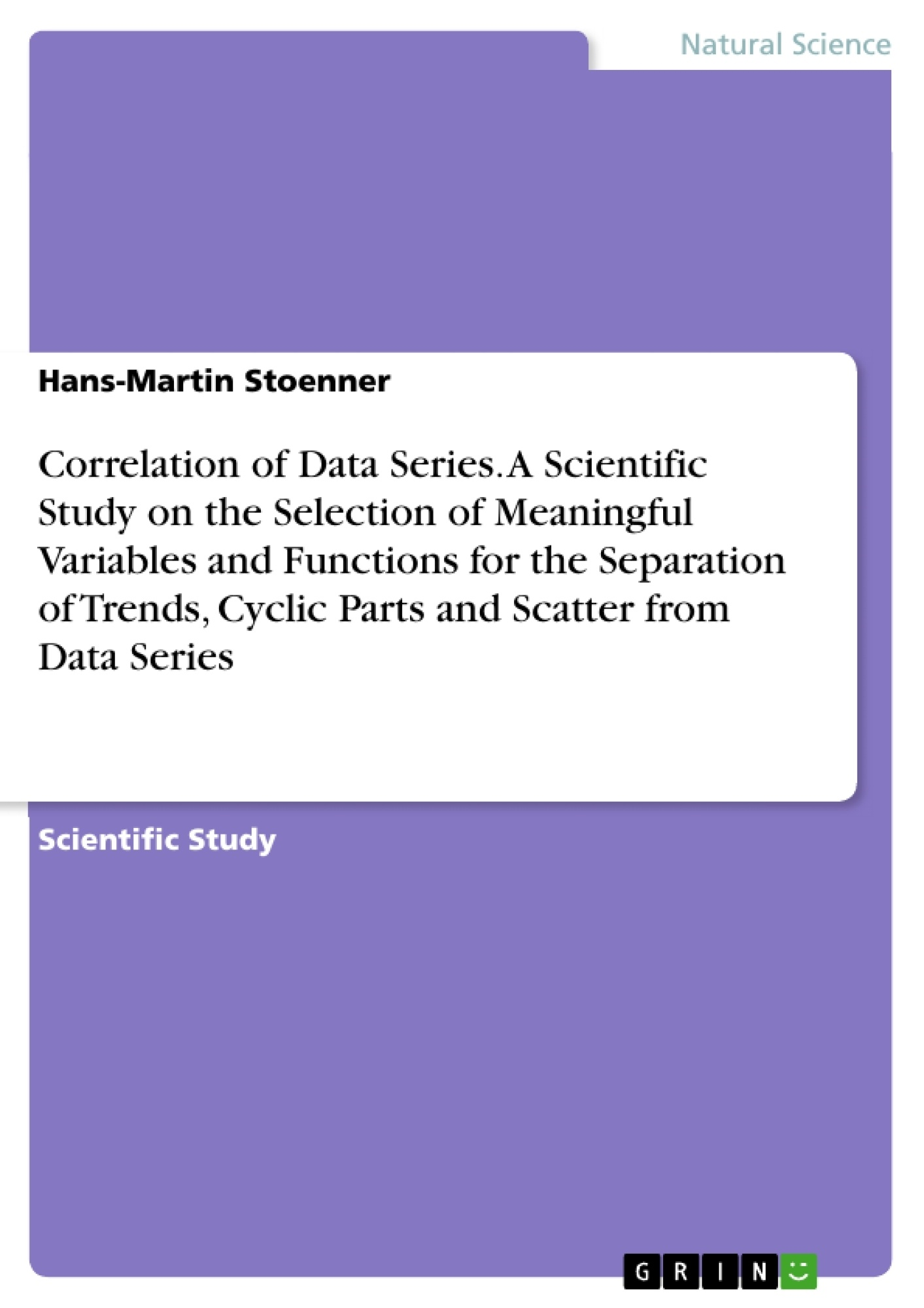Title: Correlation of Data Series. A Scientific Study on the Selection of Meaningful Variables and Functions for the Separation of Trends, Cyclic Parts and Scatter from Data Series