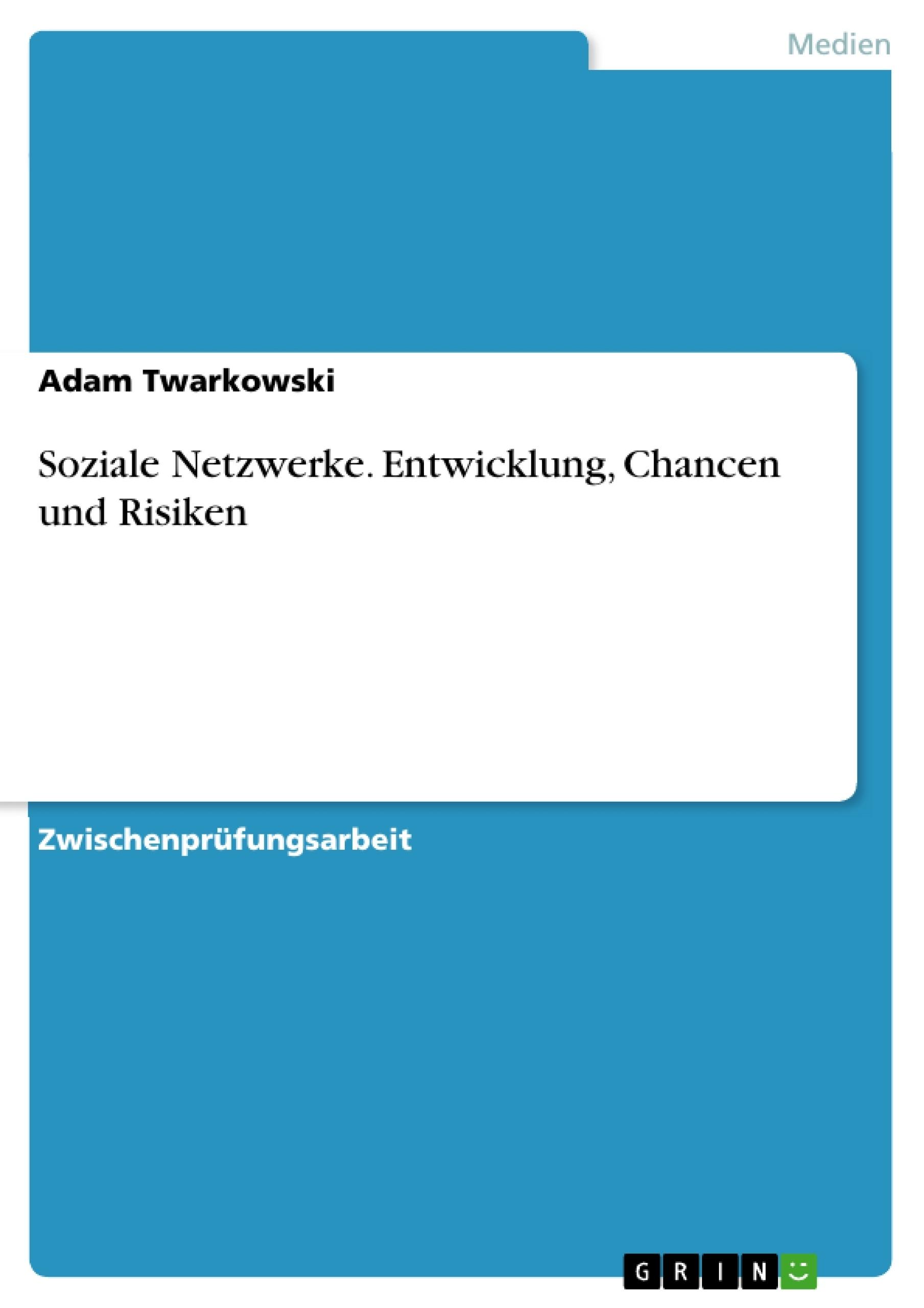 Titel: Soziale Netzwerke. Entwicklung, Chancen und Risiken