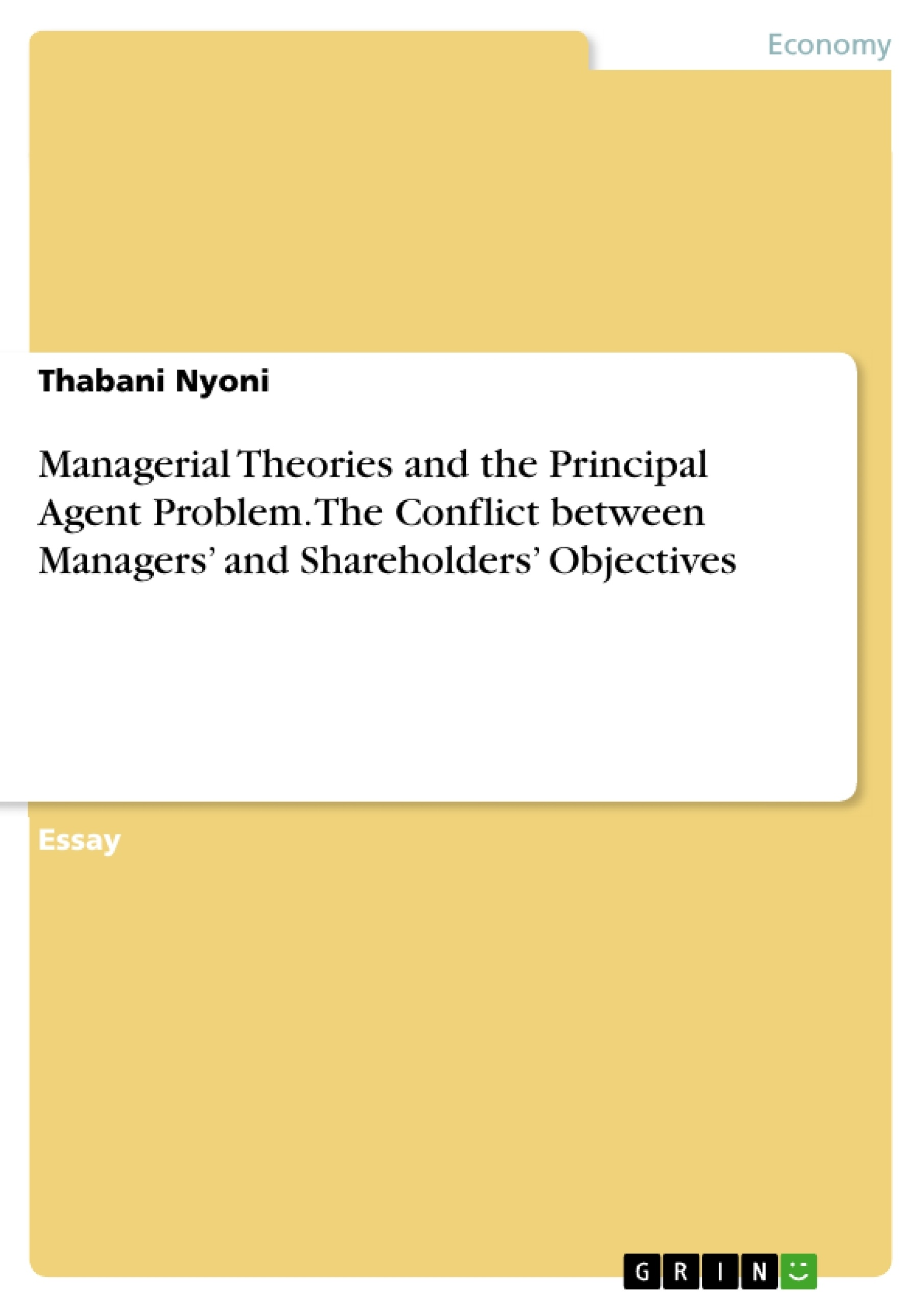 Title: Managerial Theories and the Principal Agent Problem. The Conflict between Managers' and Shareholders' Objectives