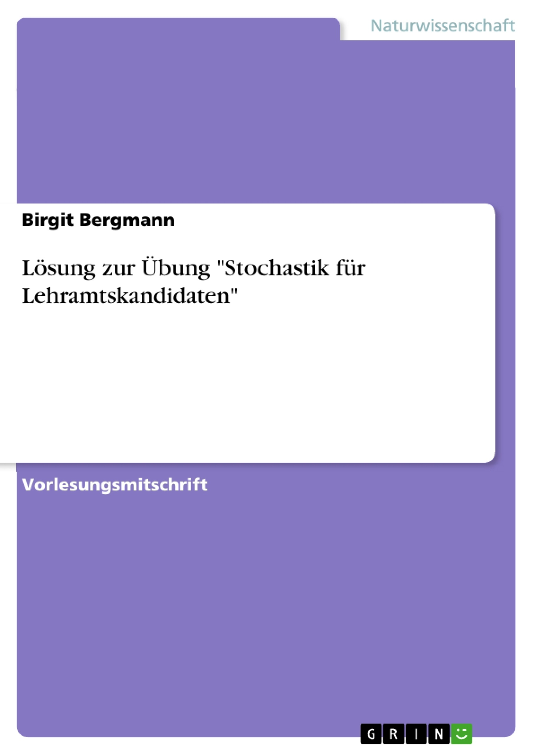"""Titel: Lösung zur Übung """"Stochastik für Lehramtskandidaten"""""""