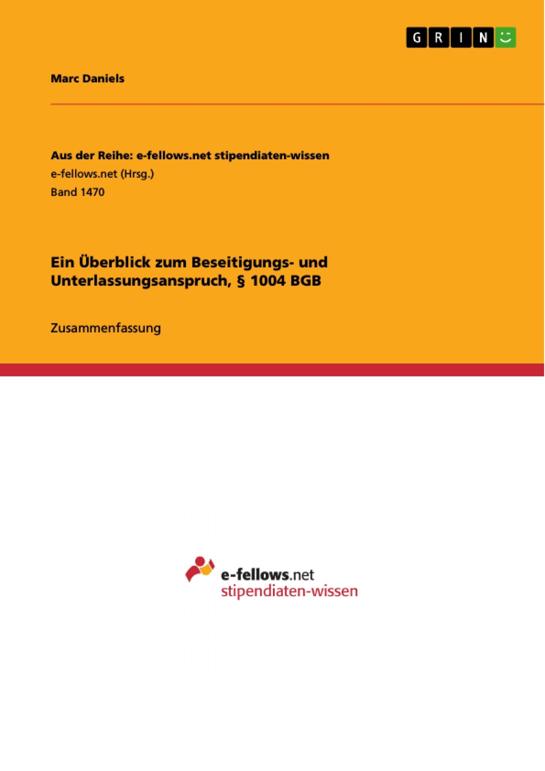 Titel: Ein Überblick zum Beseitigungs- und Unterlassungsanspruch, § 1004 BGB
