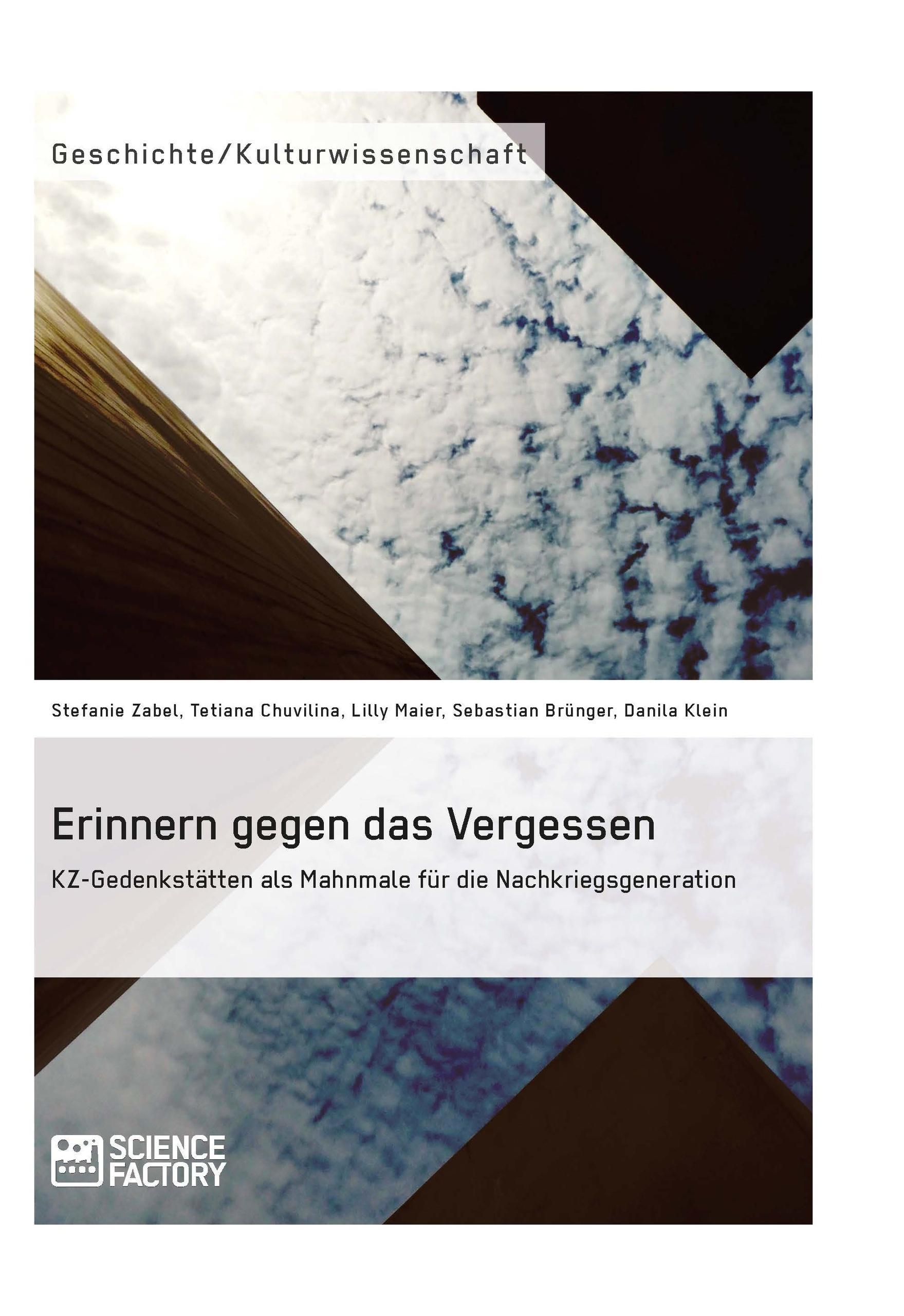 Titel: Erinnern gegen das Vergessen. KZ-Gedenkstätten als Mahnmale für die Nachkriegsgeneration