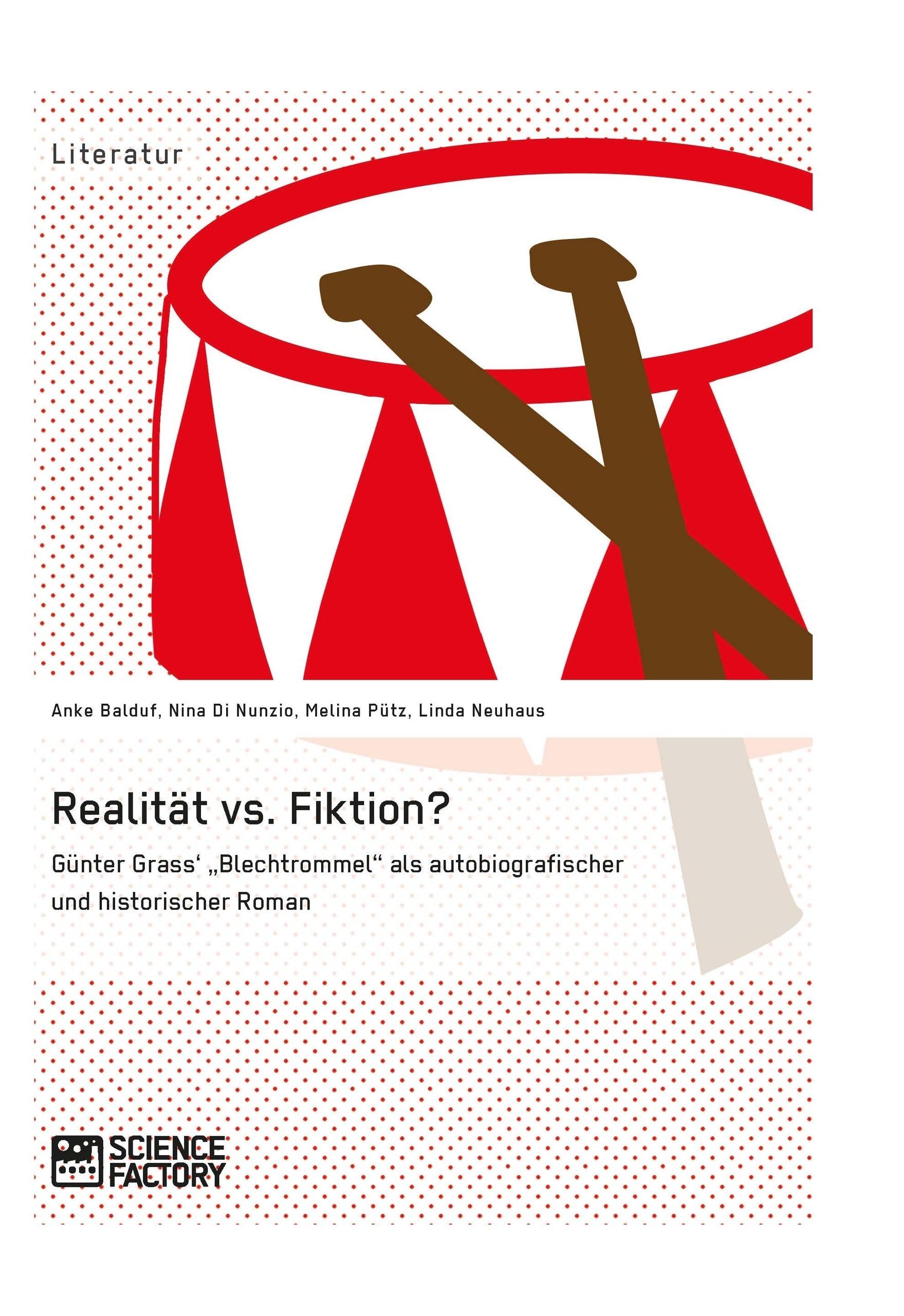 """Titel: Realität vs. Fiktion. Günter Grass' """"Blechtrommel"""" als autobiografischer und historischer Roman"""
