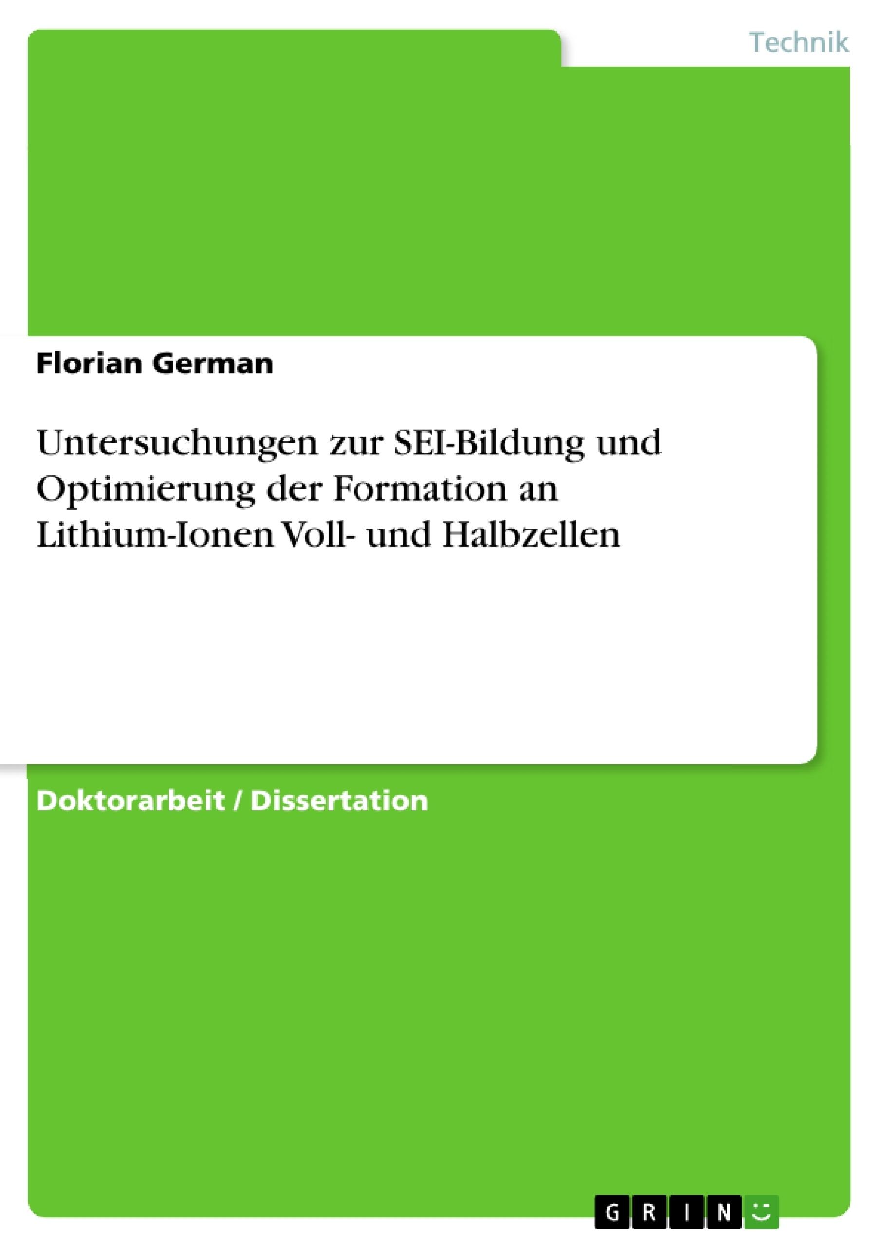 Titel: Untersuchungen zur SEI-Bildung und Optimierung der Formation an Lithium-Ionen Voll- und Halbzellen