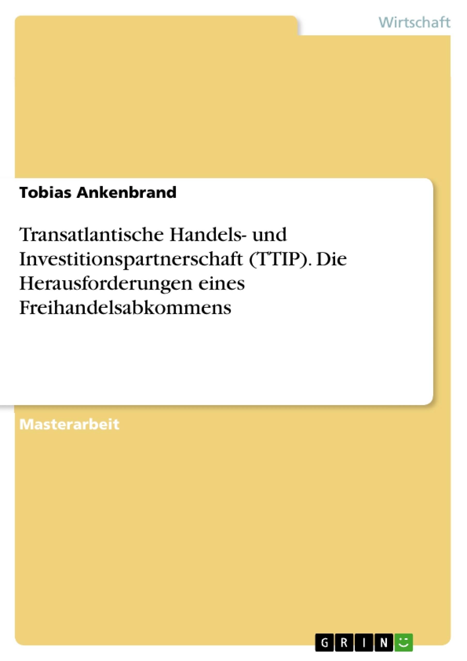 Titel: Transatlantische Handels- und Investitionspartnerschaft (TTIP). Die Herausforderungen eines Freihandelsabkommens