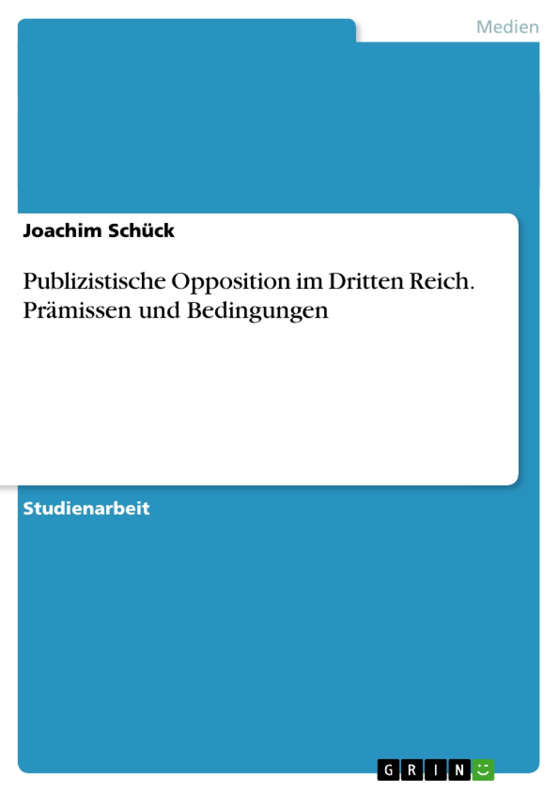 Titel: Publizistische Opposition im Dritten Reich. Prämissen und Bedingungen