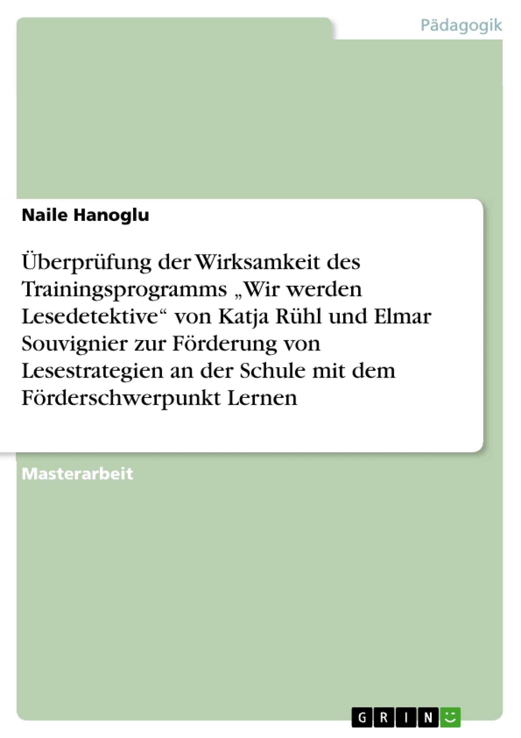 """Titel: Überprüfung der Wirksamkeit des Trainingsprogramms """"Wir werden Lesedetektive"""" von Katja Rühl und Elmar Souvignier zur Förderung von Lesestrategien an der Schule mit dem Förderschwerpunkt Lernen"""