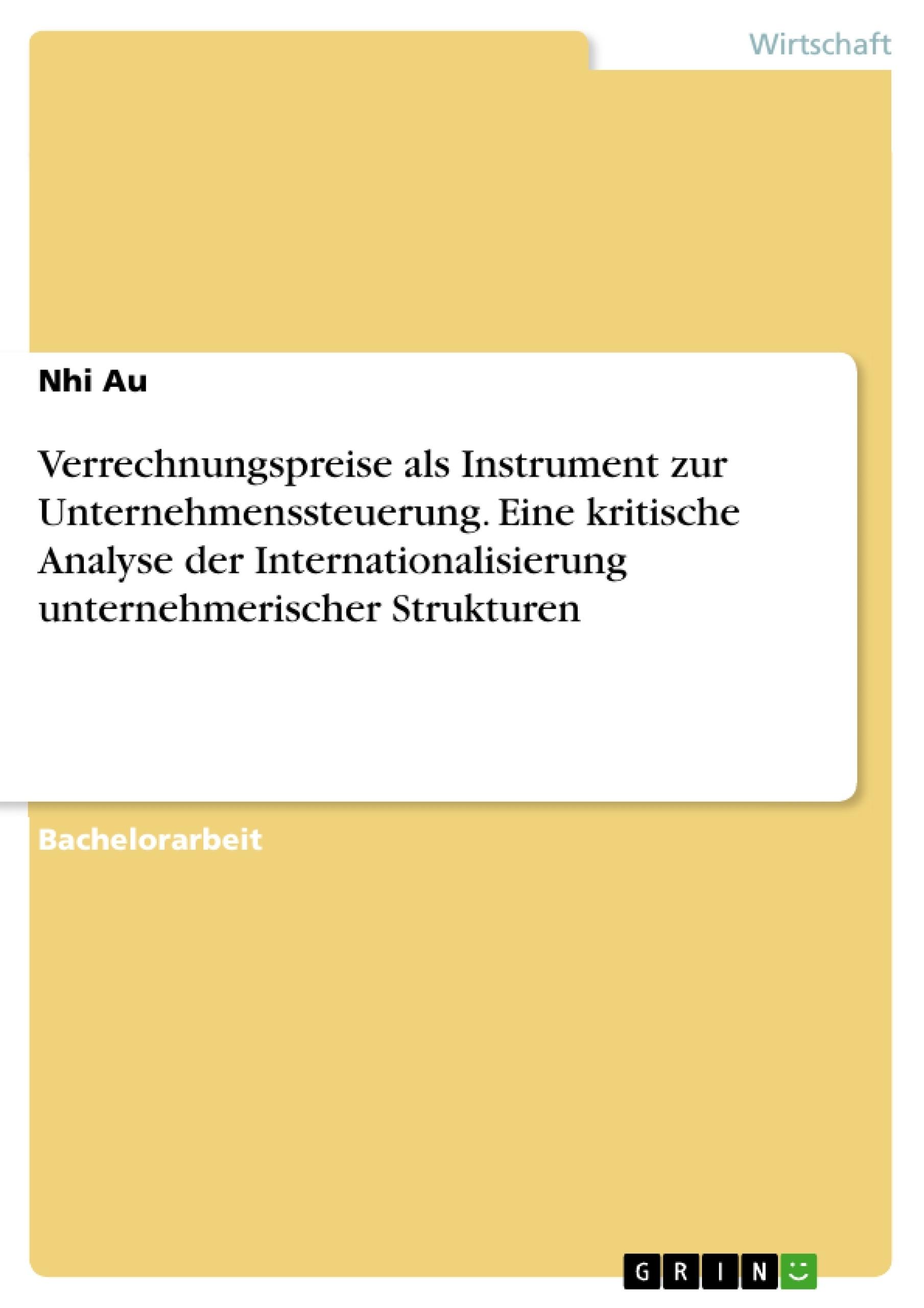 Titel: Verrechnungspreise als Instrument zur Unternehmenssteuerung. Eine kritische Analyse der Internationalisierung unternehmerischer Strukturen
