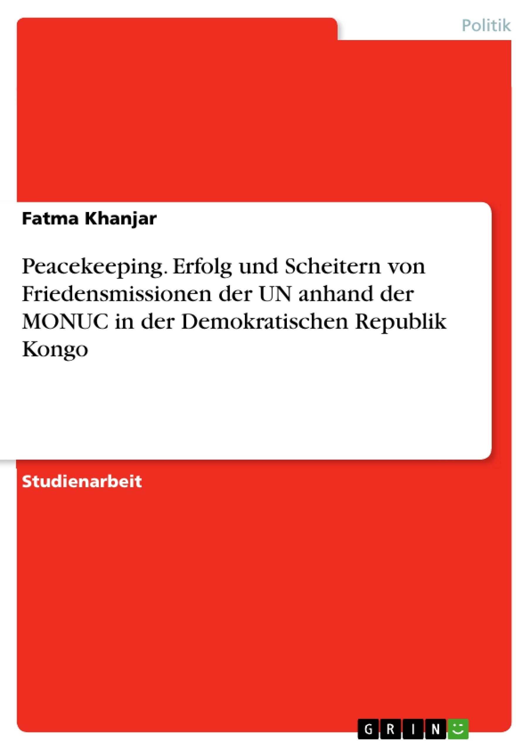 Titel: Peacekeeping. Erfolg und Scheitern von Friedensmissionen der UN anhand der MONUC in der Demokratischen Republik Kongo