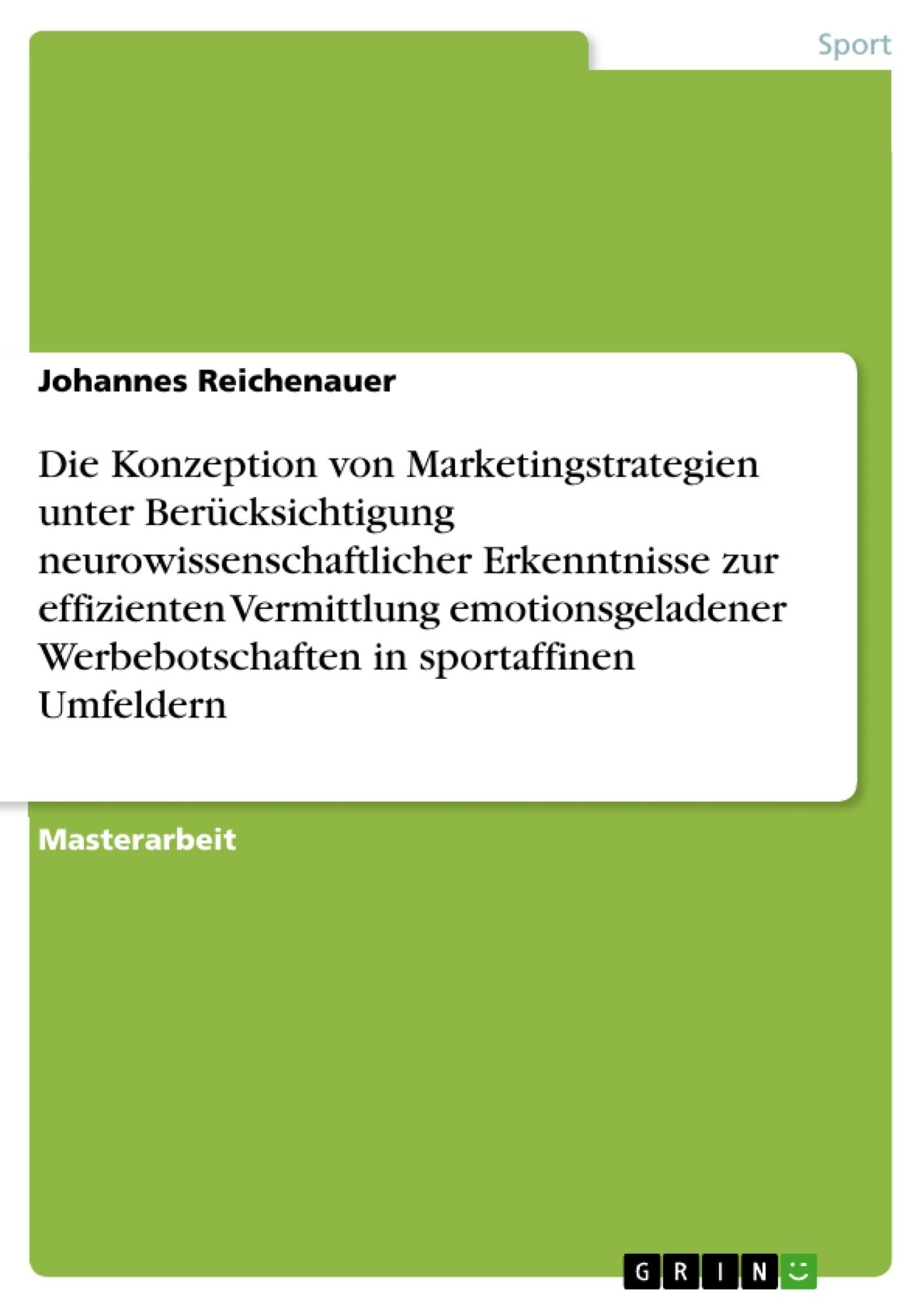 Titel: Die Konzeption von Marketingstrategien unter Berücksichtigung neurowissenschaftlicher Erkenntnisse zur effizienten Vermittlung emotionsgeladener Werbebotschaften in sportaffinen Umfeldern