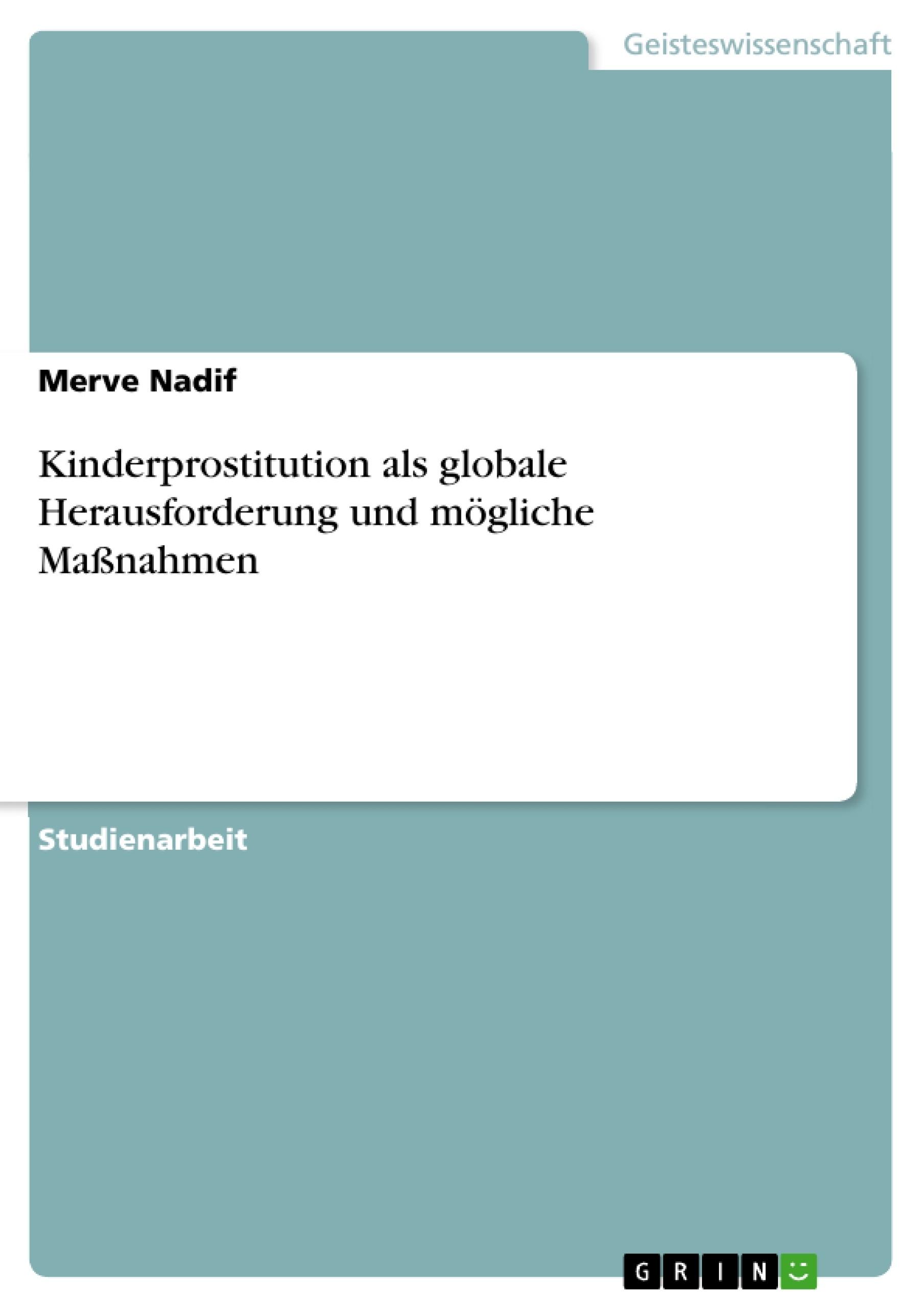 Titel: Kinderprostitution als globale Herausforderung und mögliche Maßnahmen
