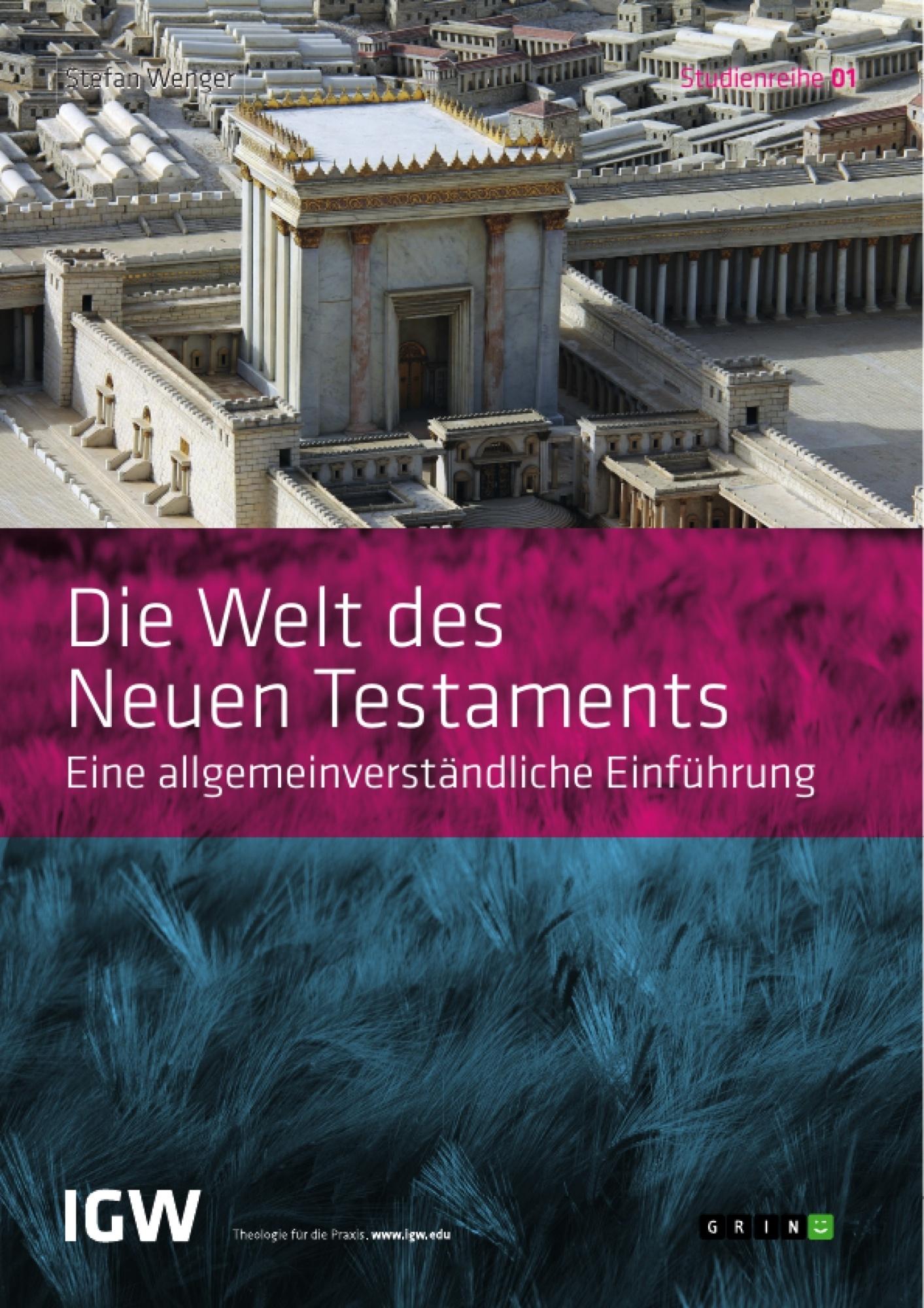 Titel: Die Welt des Neuen Testaments. Eine allgemeinverständliche Einführung