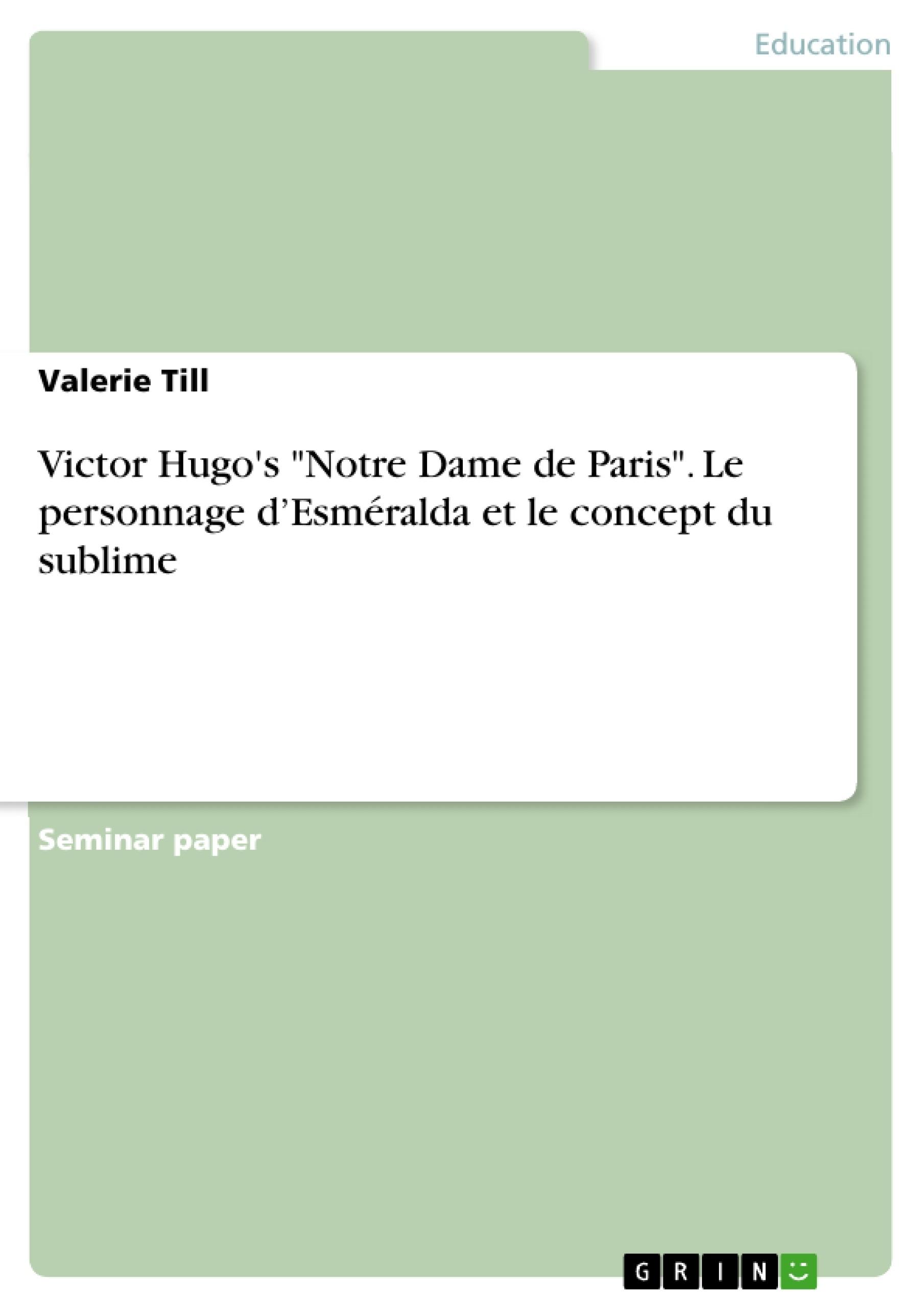 """Titre: Victor Hugo's """"Notre Dame de Paris"""".  Le personnage d'Esméralda et le concept du sublime"""