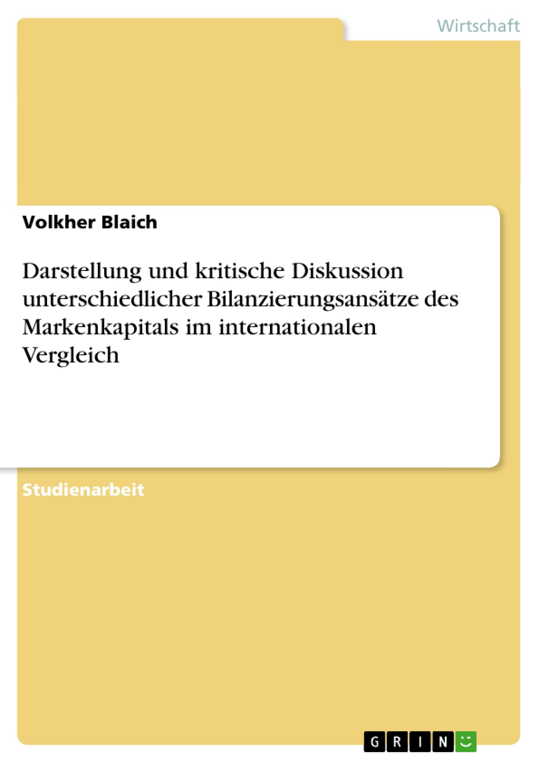 Titel: Darstellung und kritische Diskussion unterschiedlicher Bilanzierungsansätze des Markenkapitals im internationalen Vergleich