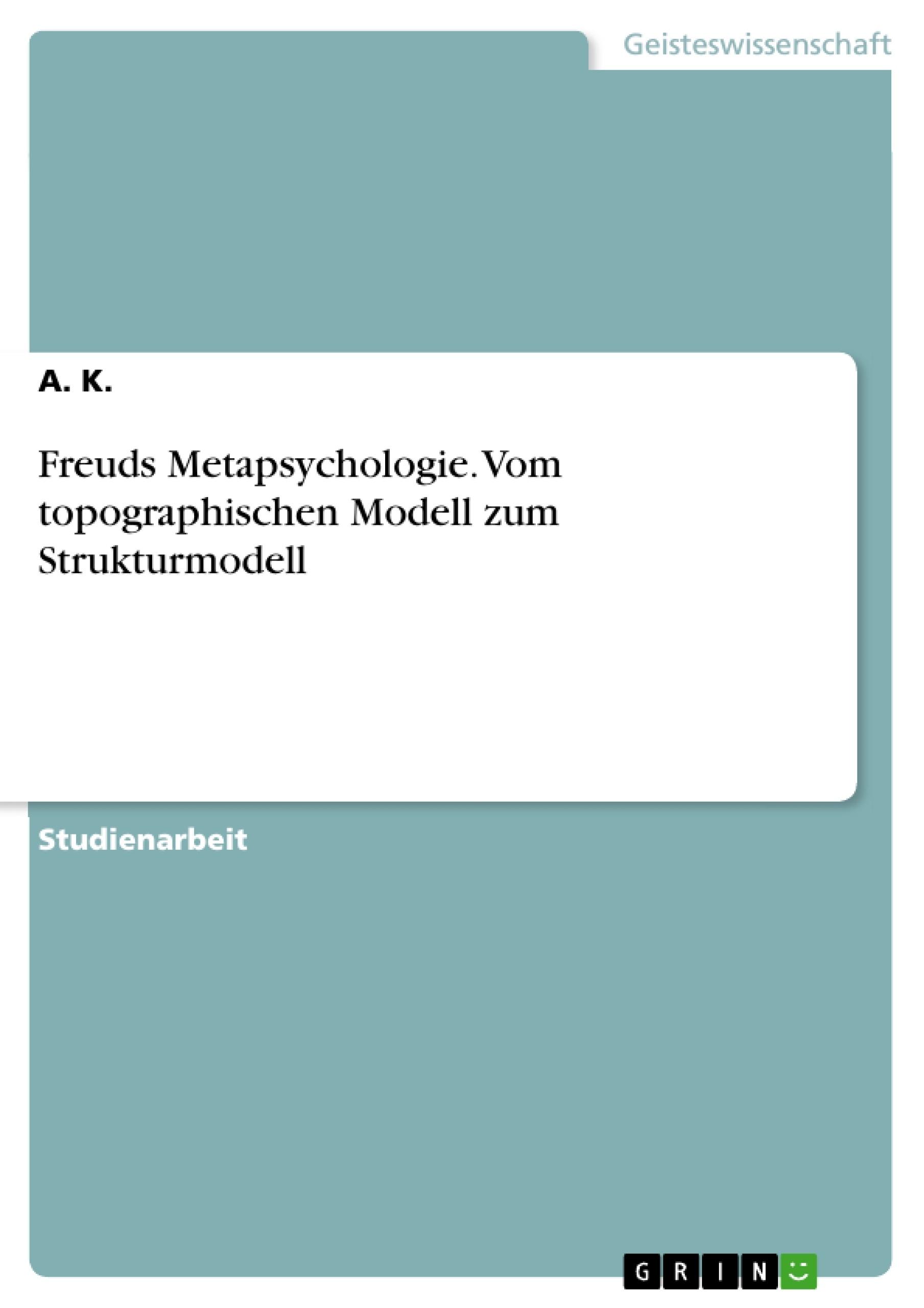 Titel: Freuds Metapsychologie. Vom topographischen Modell zum Strukturmodell