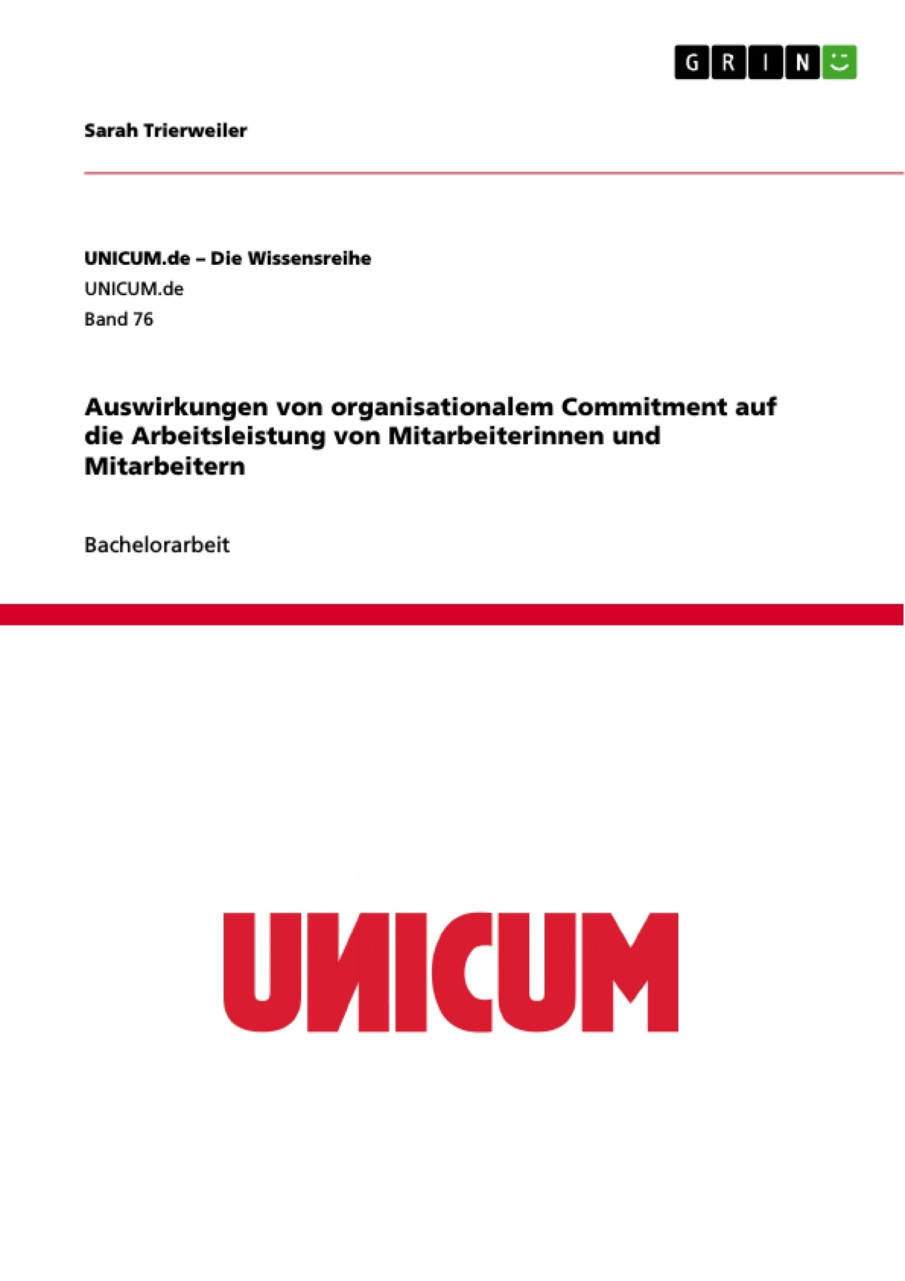 Titel: Auswirkungen von organisationalem Commitment auf die Arbeitsleistung von Mitarbeiterinnen und Mitarbeitern