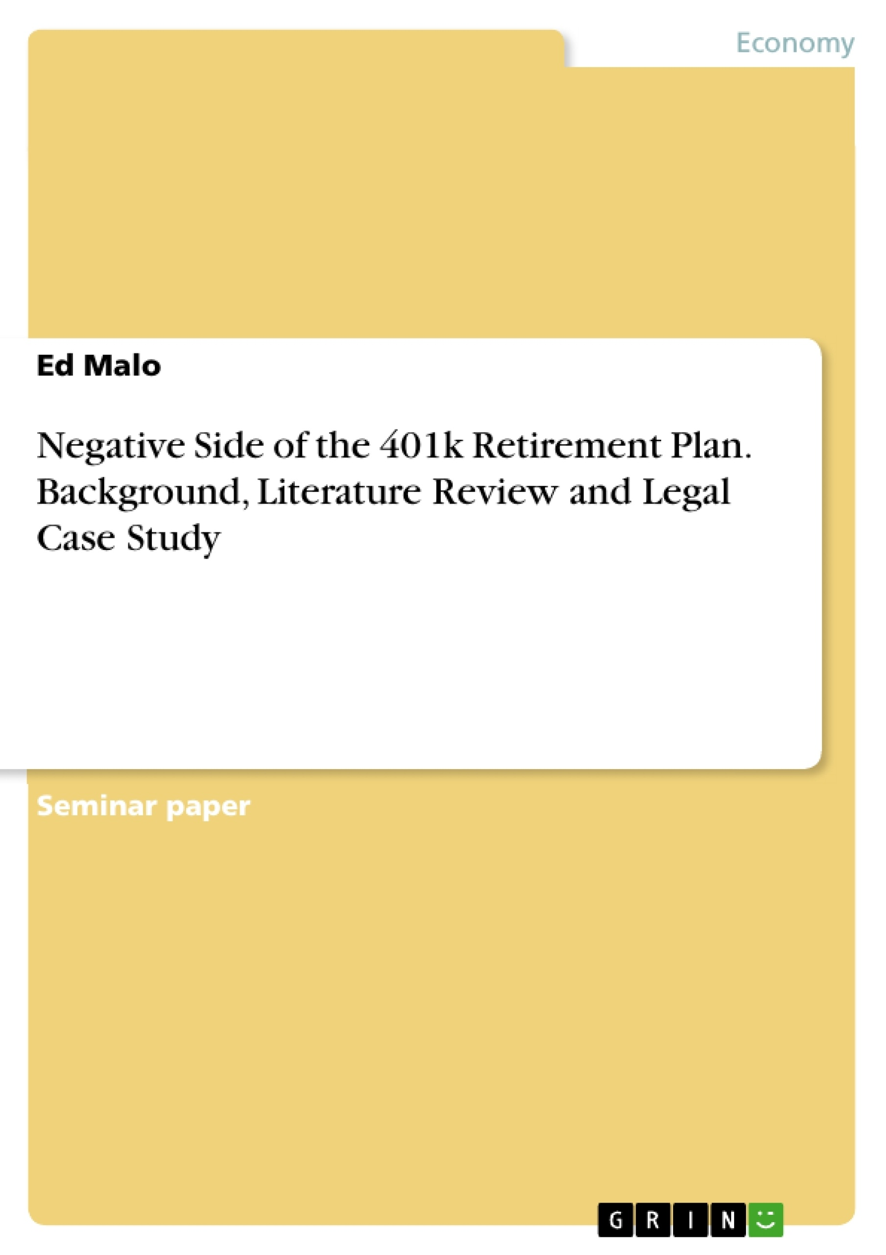Title: Negative Side of the 401k Retirement Plan. Background, Literature Review and Legal Case Study