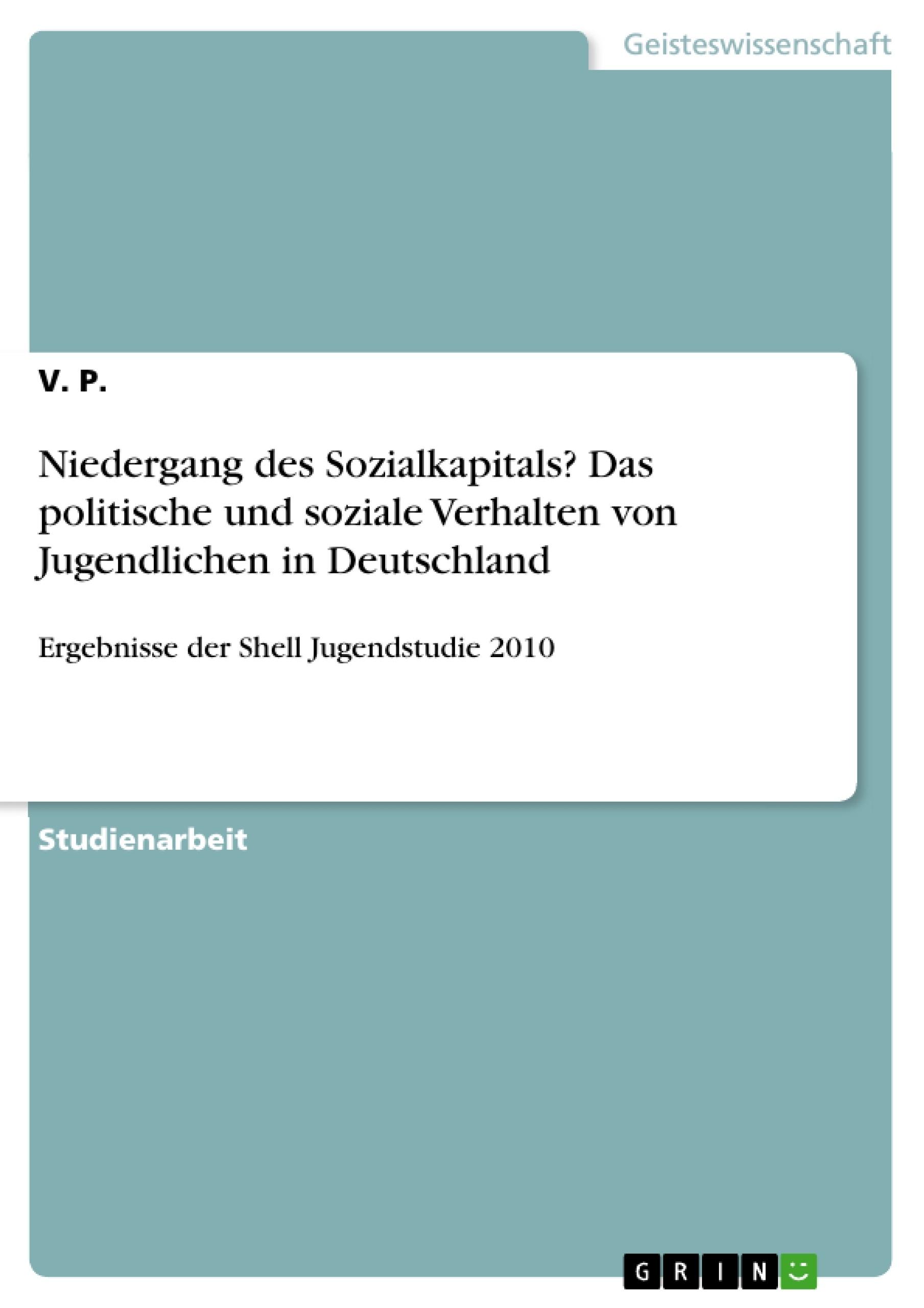 Titel: Niedergang des Sozialkapitals? Das politische und soziale Verhalten von Jugendlichen in Deutschland