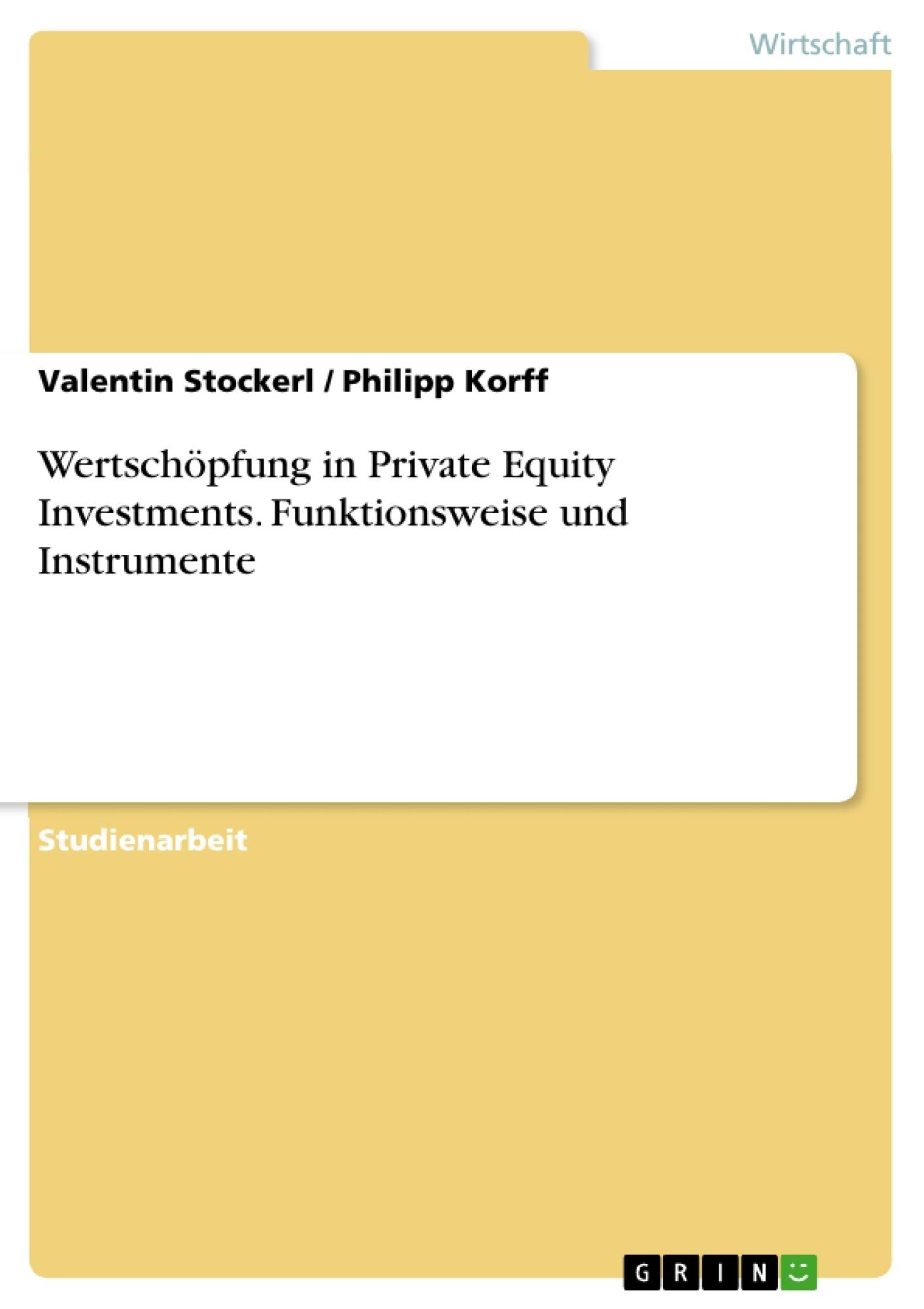 Titel: Wertschöpfung in Private Equity Investments. Funktionsweise und Instrumente