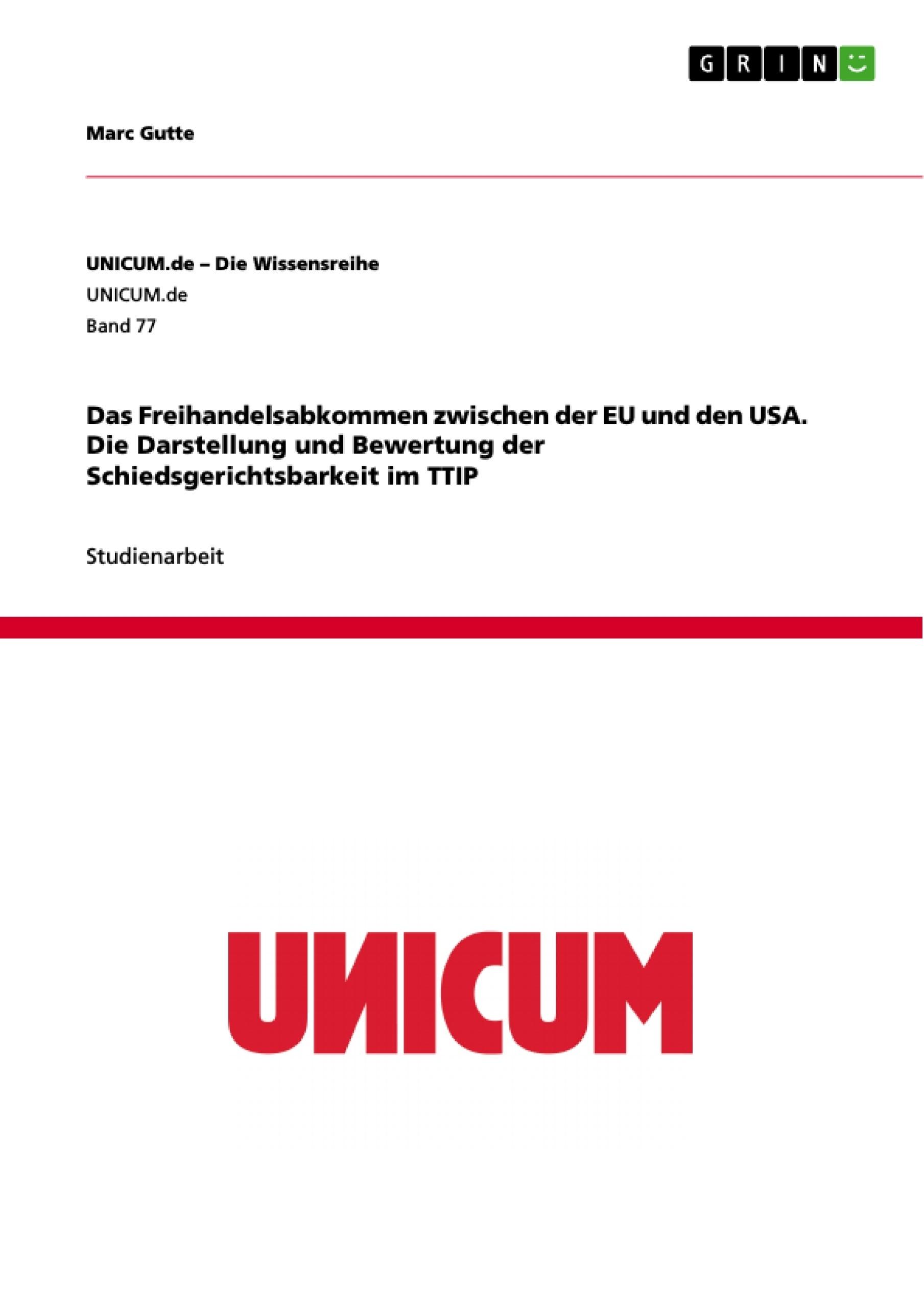 Titel: Das Freihandelsabkommen zwischen der EU und den USA. Die Darstellung und Bewertung der Schiedsgerichtsbarkeit im TTIP