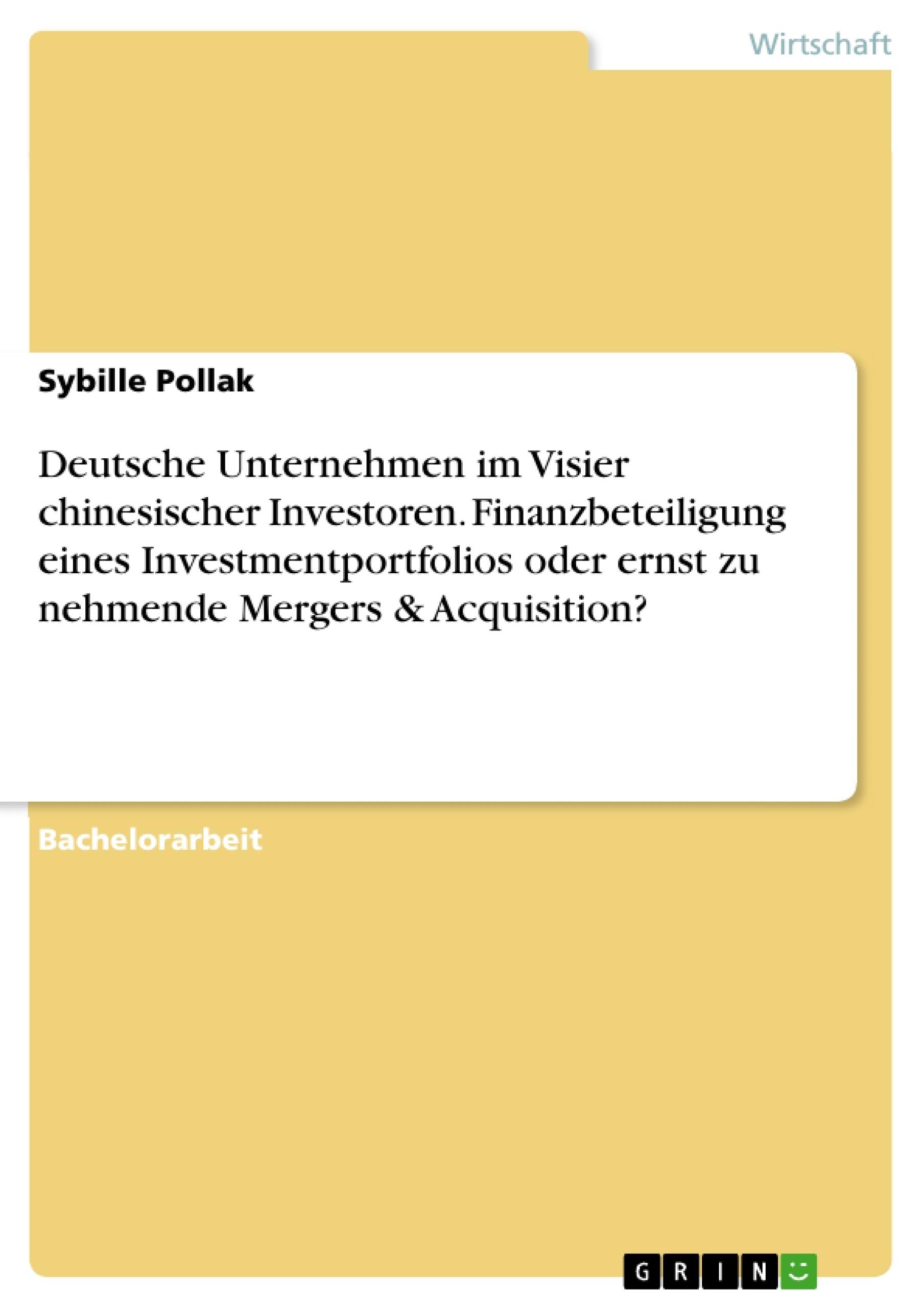 Titel: Deutsche Unternehmen im Visier chinesischer Investoren. Finanzbeteiligung eines Investmentportfolios oder ernst zu nehmende Mergers & Acquisition?