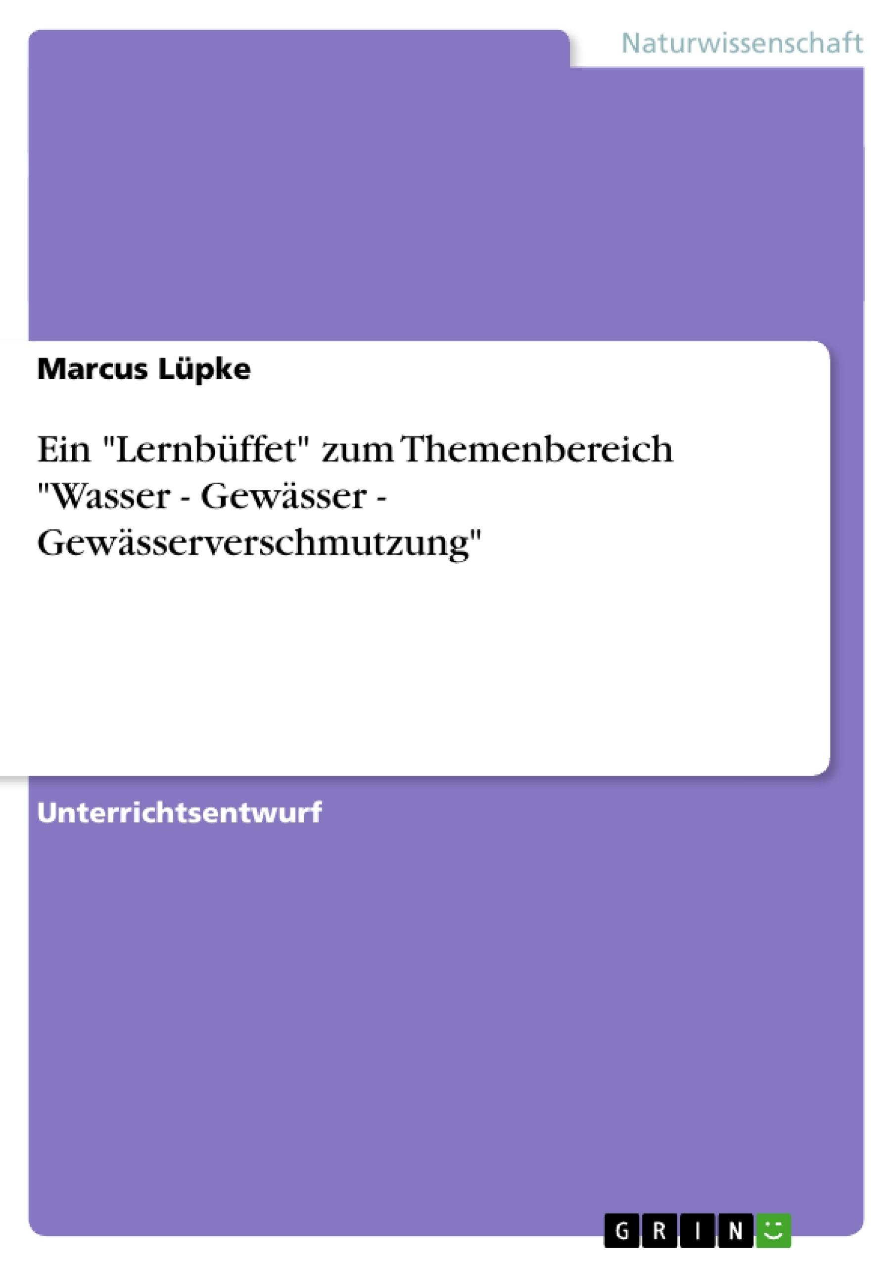 """Titel: Ein """"Lernbüffet"""" zum Themenbereich """"Wasser - Gewässer - Gewässerverschmutzung"""""""