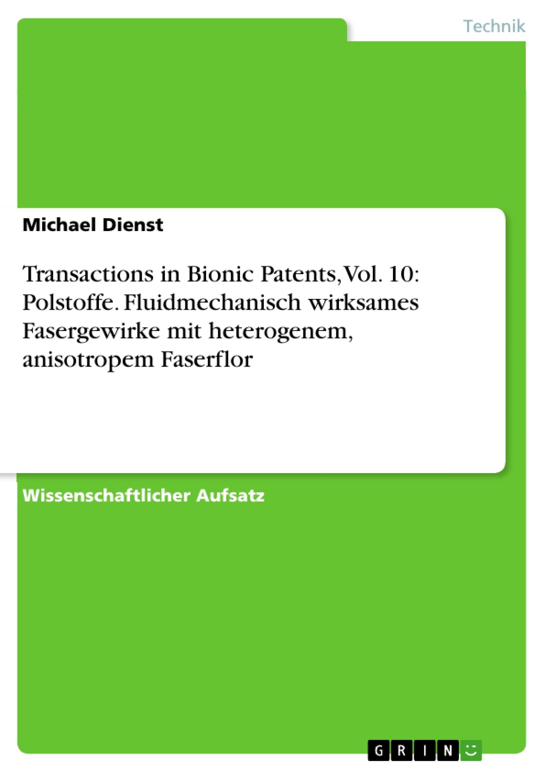 Titel: Transactions in Bionic Patents, Vol. 10: Polstoffe. Fluidmechanisch wirksames Fasergewirke mit heterogenem, anisotropem Faserflor