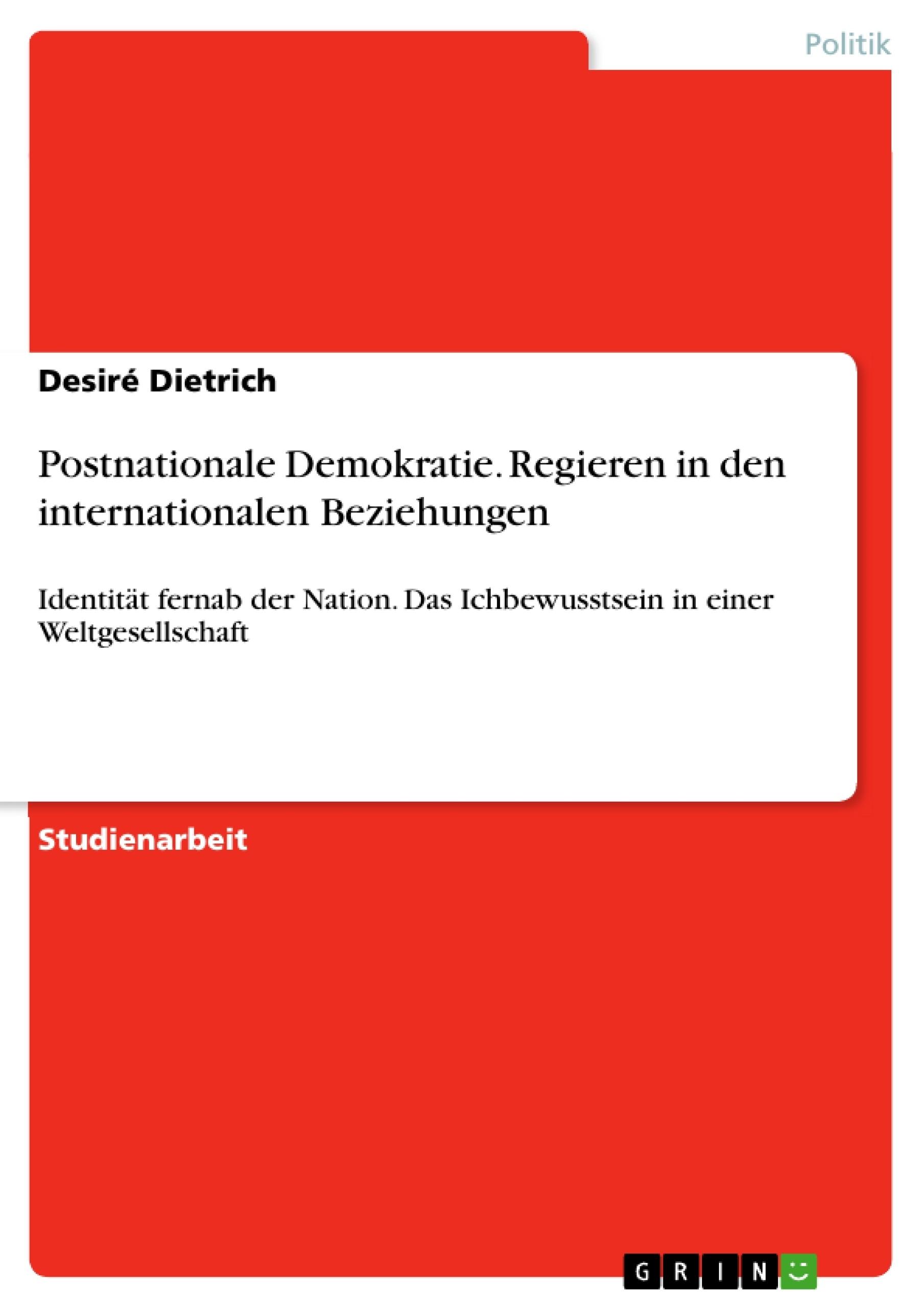 Titel: Postnationale Demokratie. Regieren in den internationalen Beziehungen