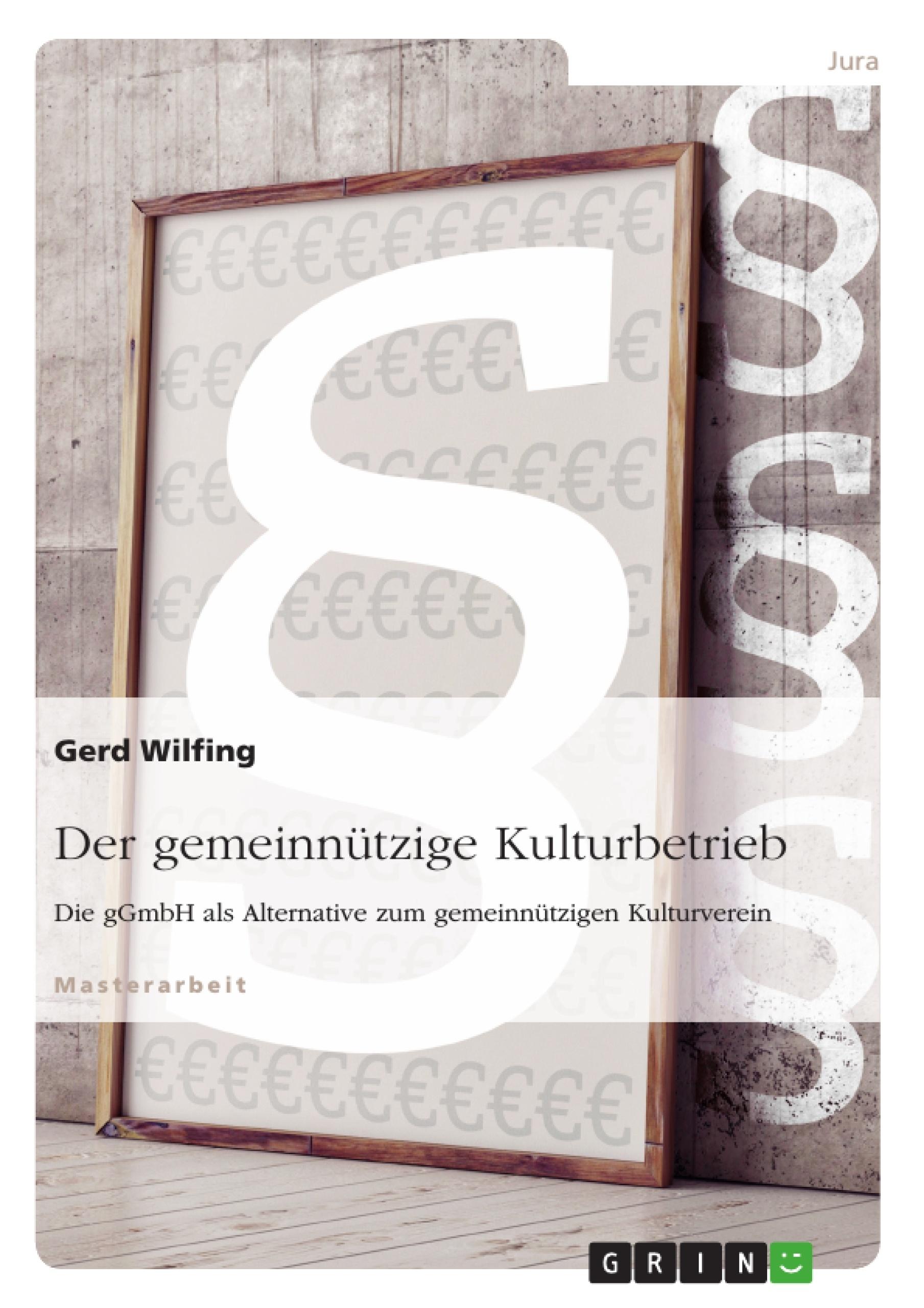 Titel: Der gemeinnützige Kulturbetrieb. Die gGmbH als Alternative zum gemeinnützigen Kulturverein