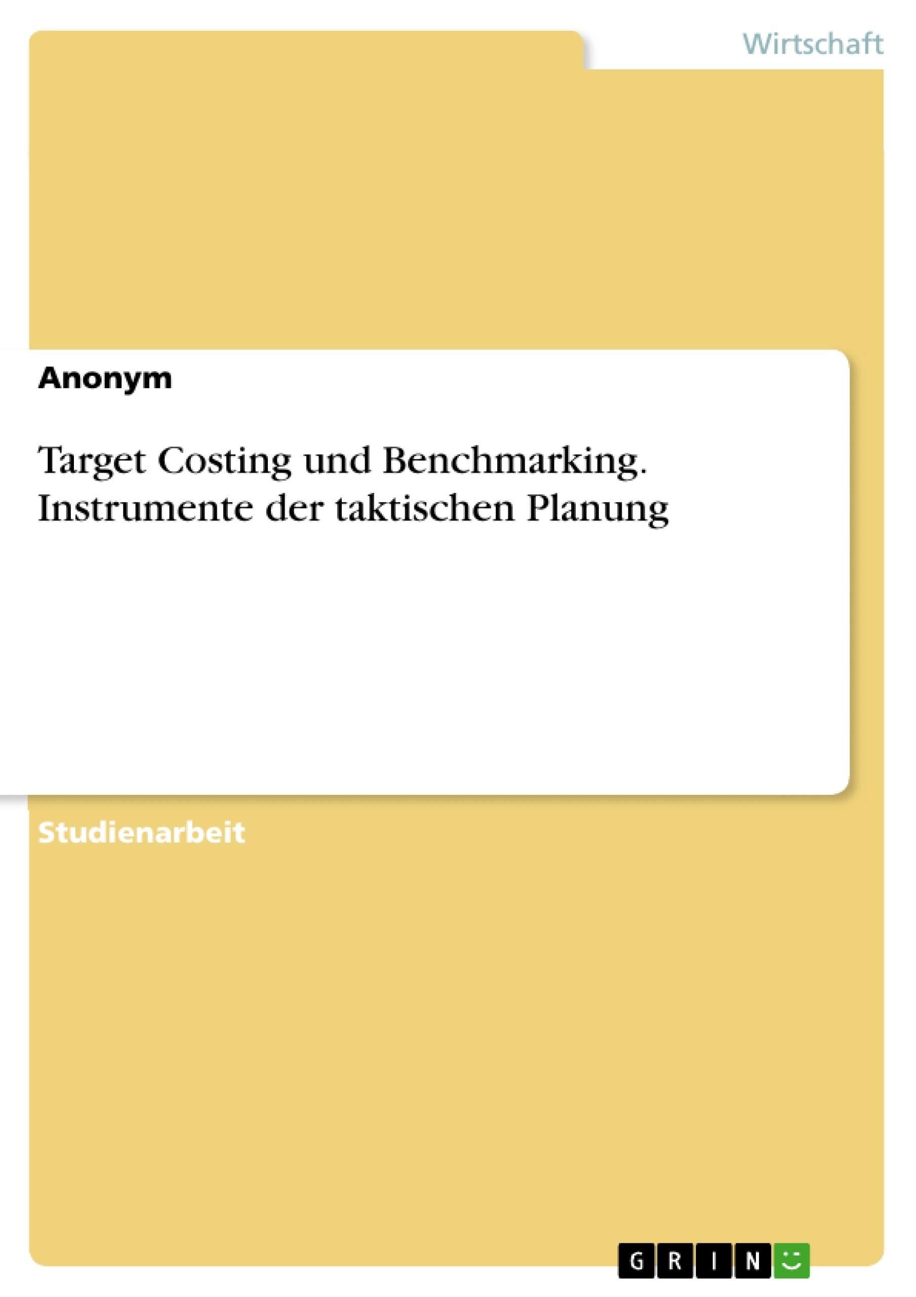 Titel: Target Costing und Benchmarking. Instrumente der taktischen Planung