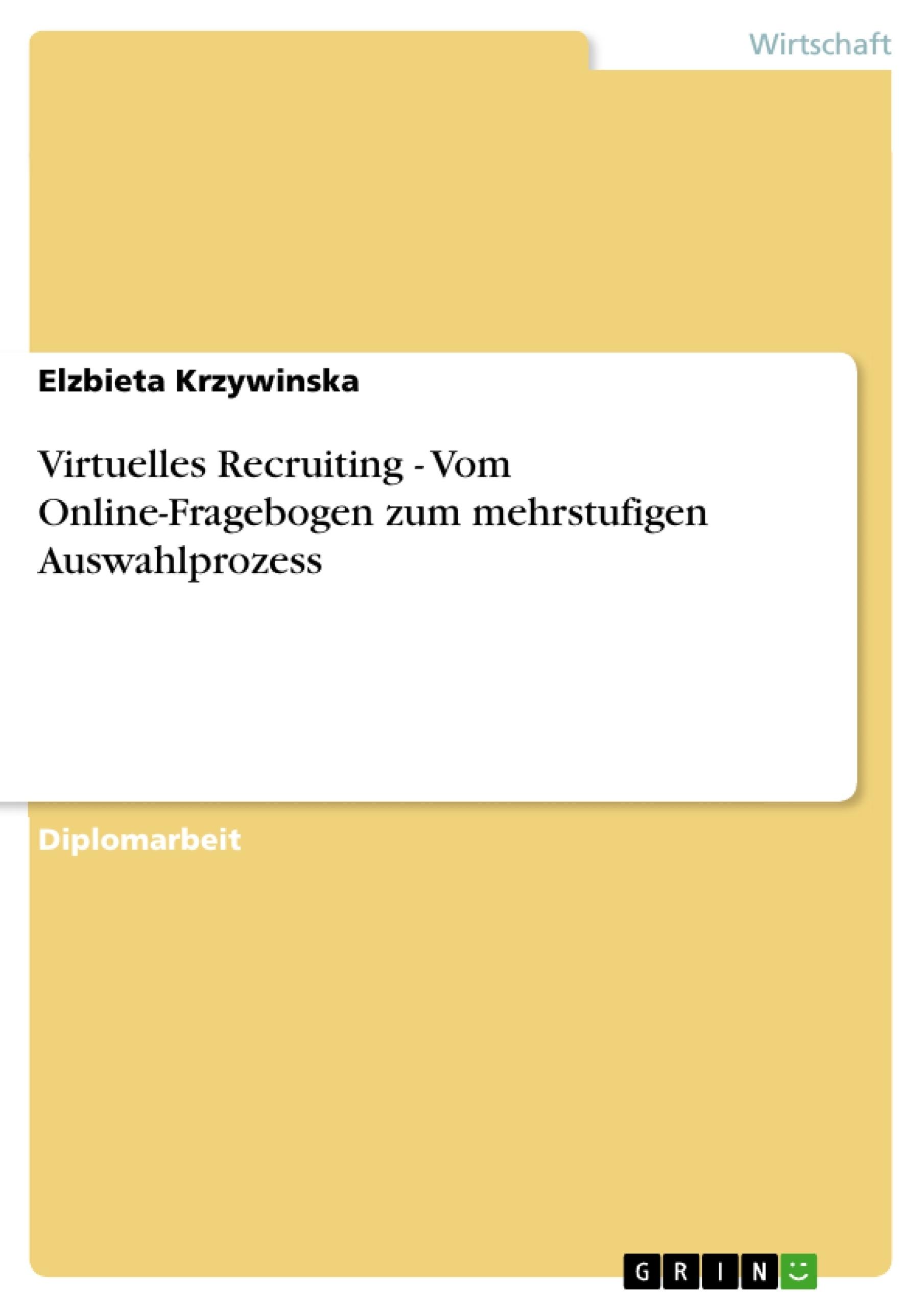 Titel: Virtuelles Recruiting - Vom Online-Fragebogen zum mehrstufigen Auswahlprozess