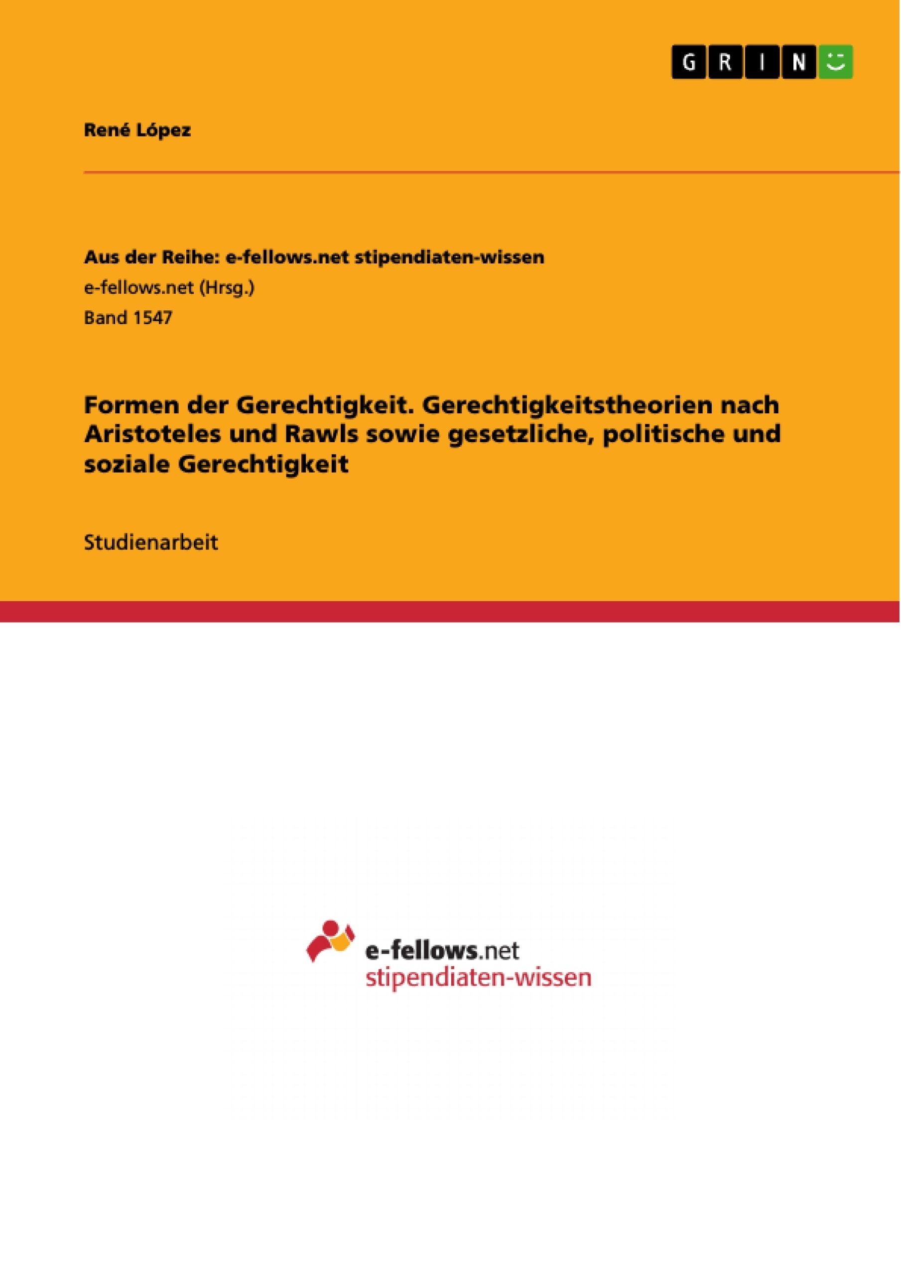 Titel: Formen der Gerechtigkeit. Gerechtigkeitstheorien nach Aristoteles und Rawls sowie gesetzliche, politische und soziale Gerechtigkeit