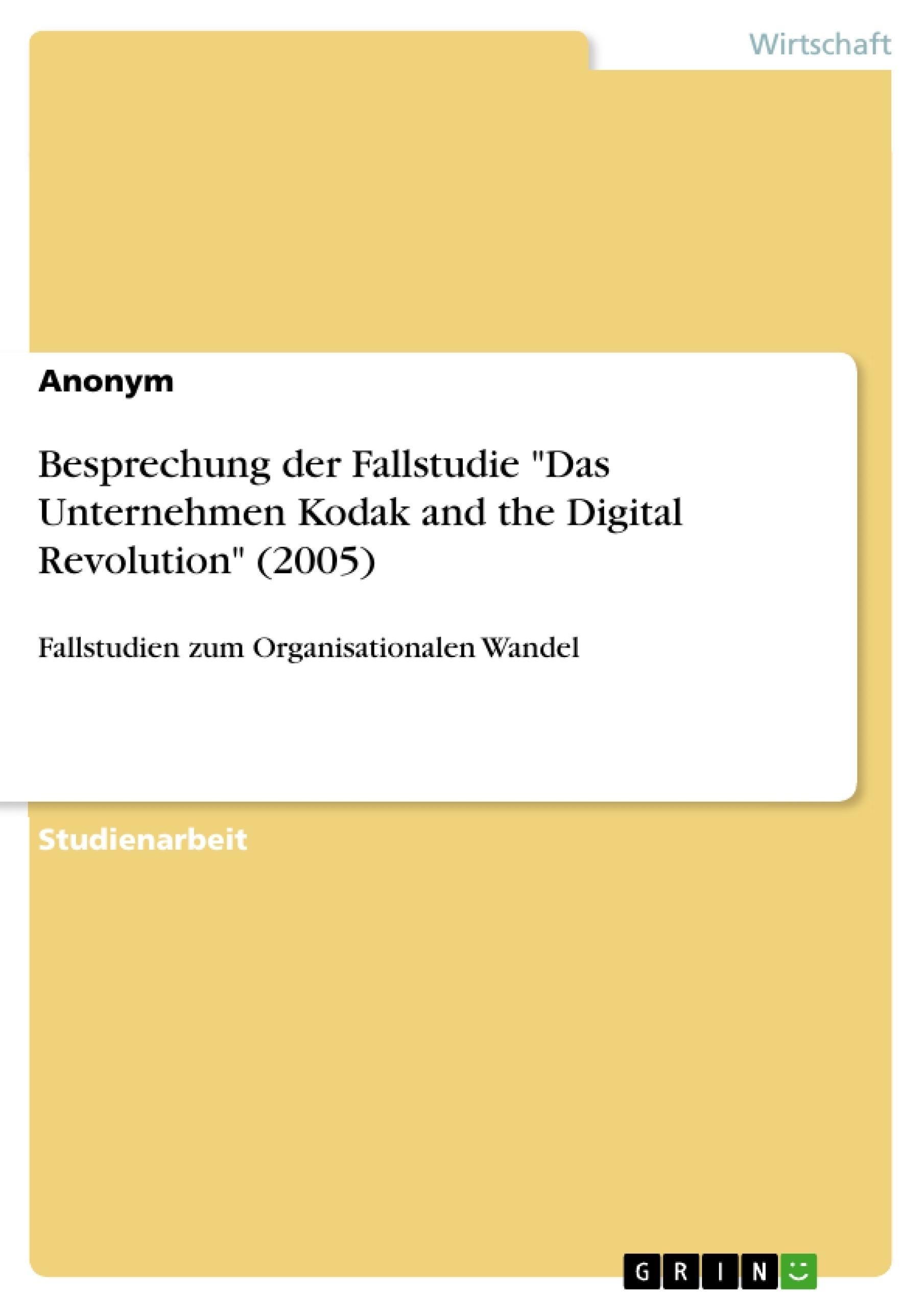 """Titel: Besprechung der Fallstudie """"Das Unternehmen Kodak and the Digital Revolution"""" (2005)"""