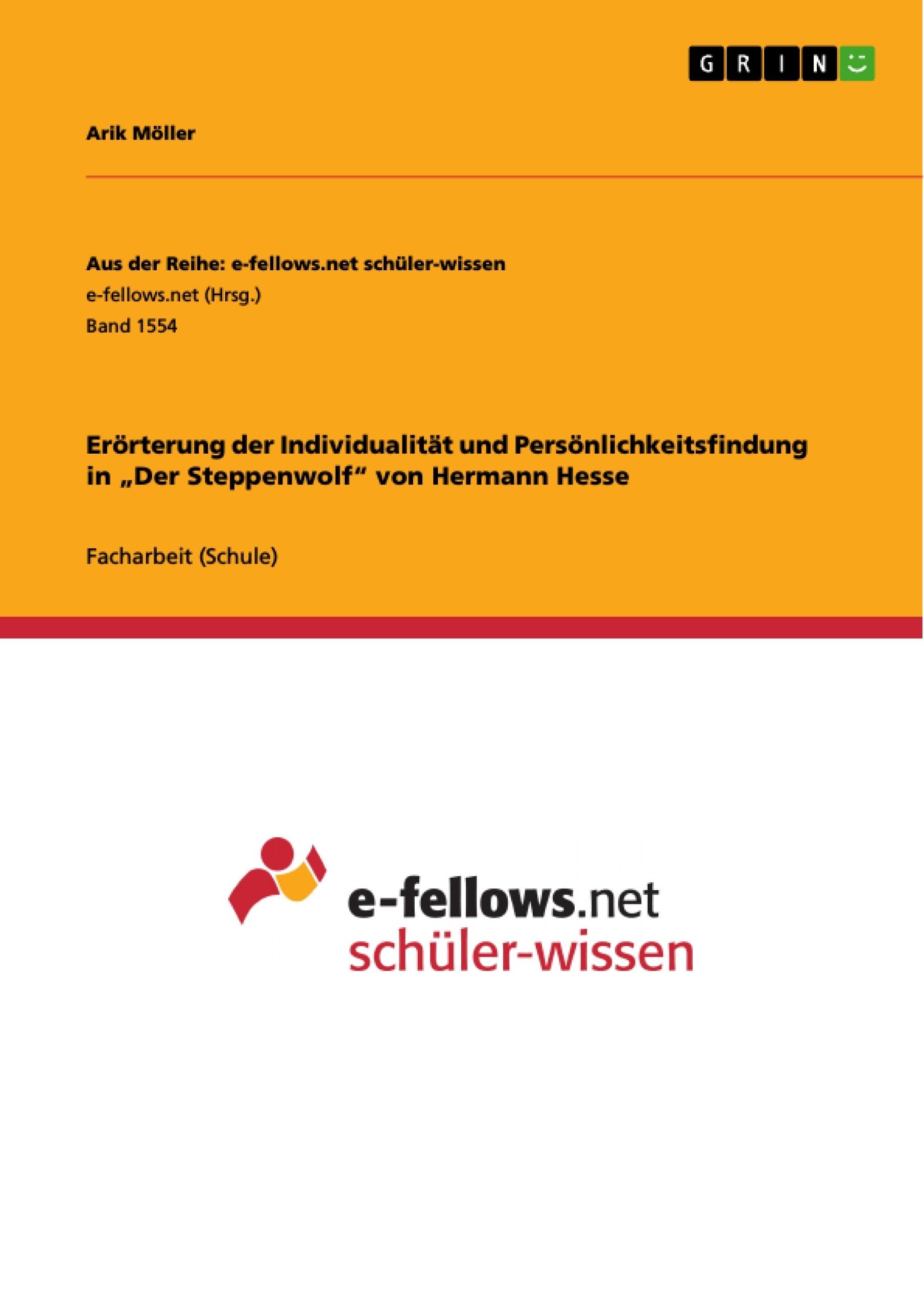 """Titel: Erörterung der Individualität und Persönlichkeitsfindung in """"Der Steppenwolf"""" von Hermann Hesse"""