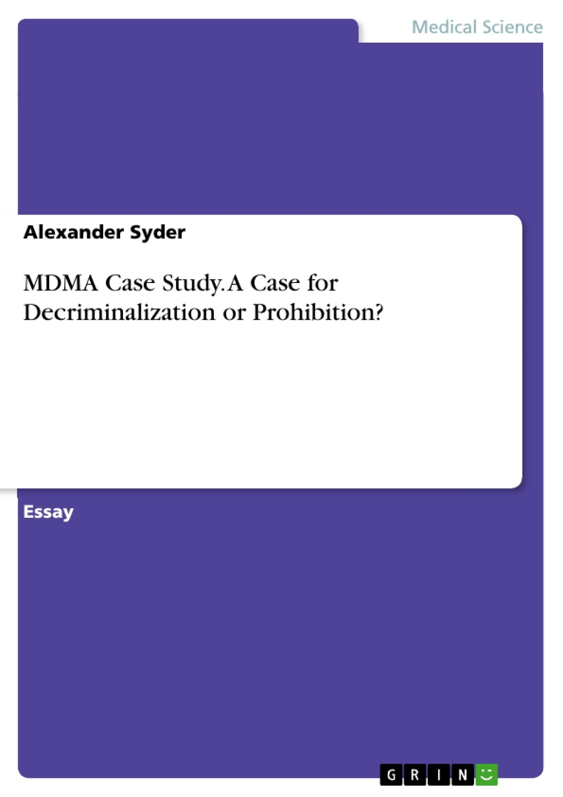 Title: MDMA Case Study. A Case for Decriminalization or Prohibition?