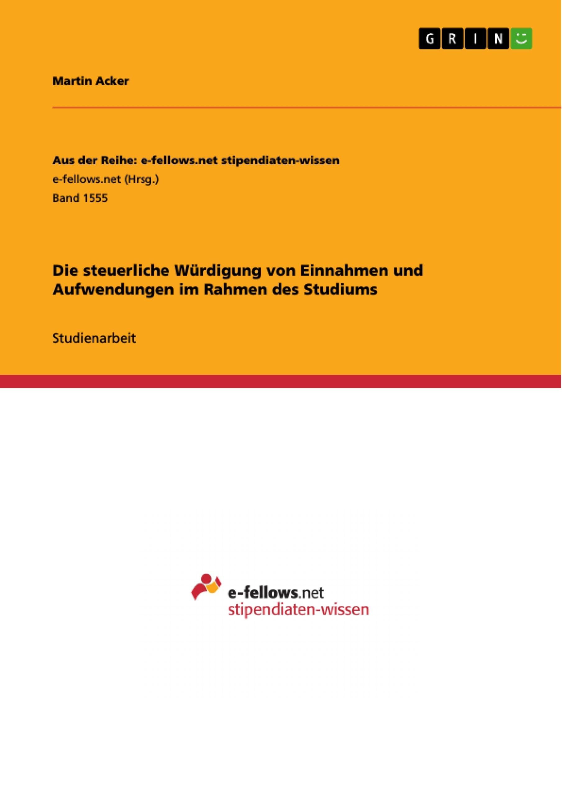 Titel: Die steuerliche Würdigung von Einnahmen und Aufwendungen im Rahmen des Studiums