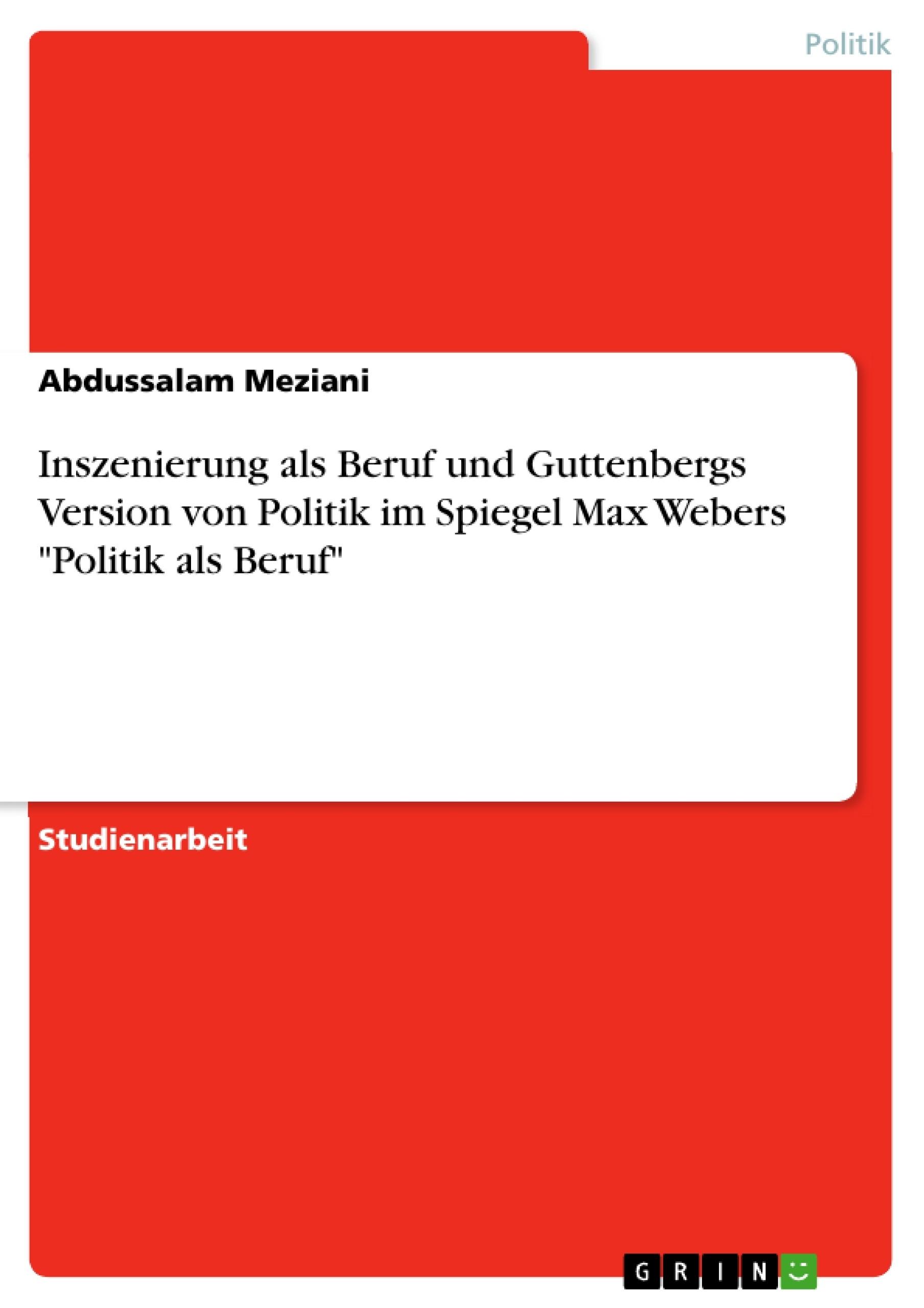 """Titel: Inszenierung als Beruf und Guttenbergs Version von Politik im Spiegel Max Webers """"Politik als Beruf"""""""