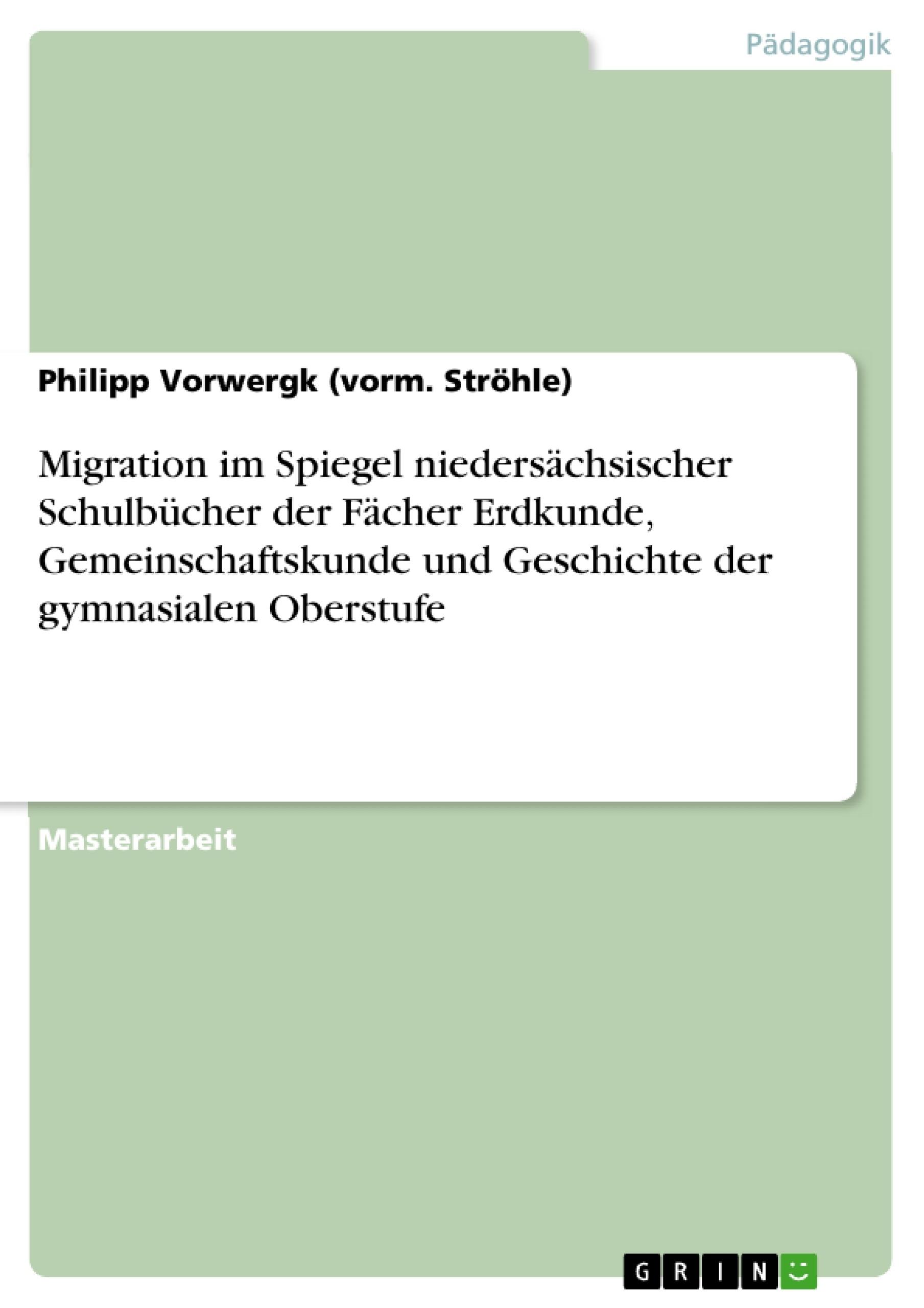 Titel: Migration im Spiegel niedersächsischer Schulbücher der Fächer Erdkunde, Gemeinschaftskunde und Geschichte der gymnasialen Oberstufe