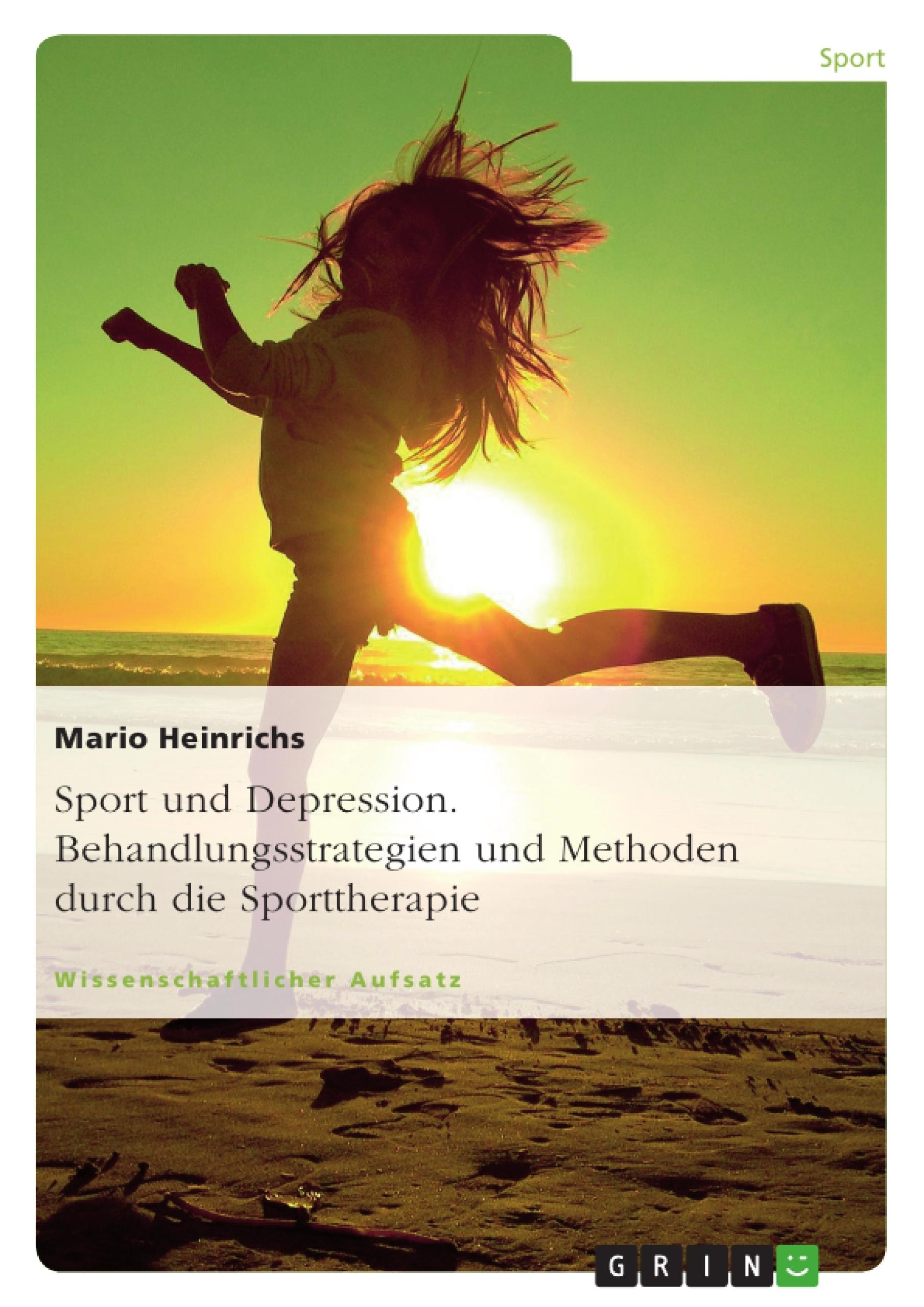 Titel: Sport und Depression. Behandlungsstrategien und Methoden durch die Sporttherapie