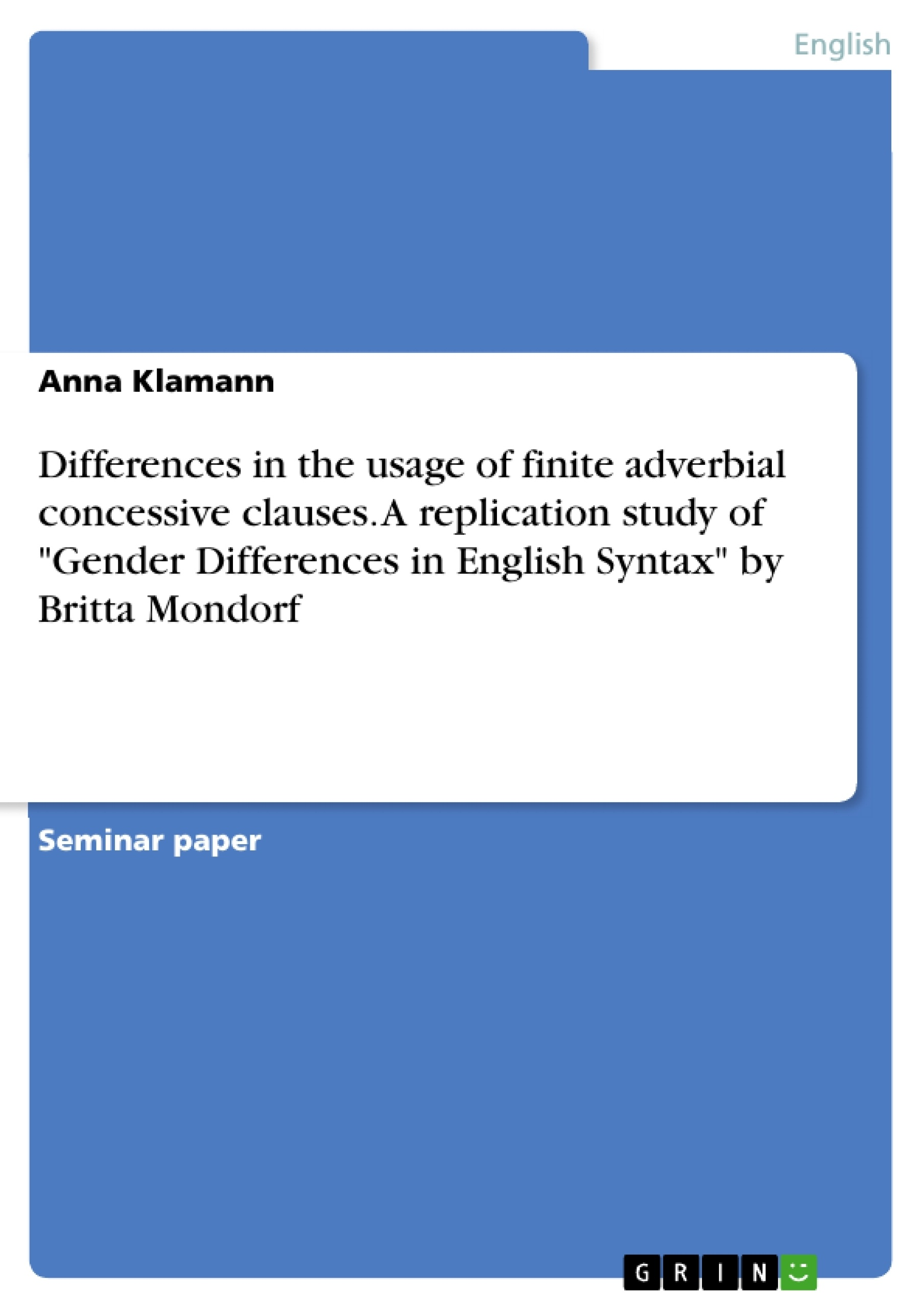 """Title: Differences in the usage of finite adverbial concessive clauses. A replication study of """"Gender Differences in English Syntax"""" by Britta Mondorf"""