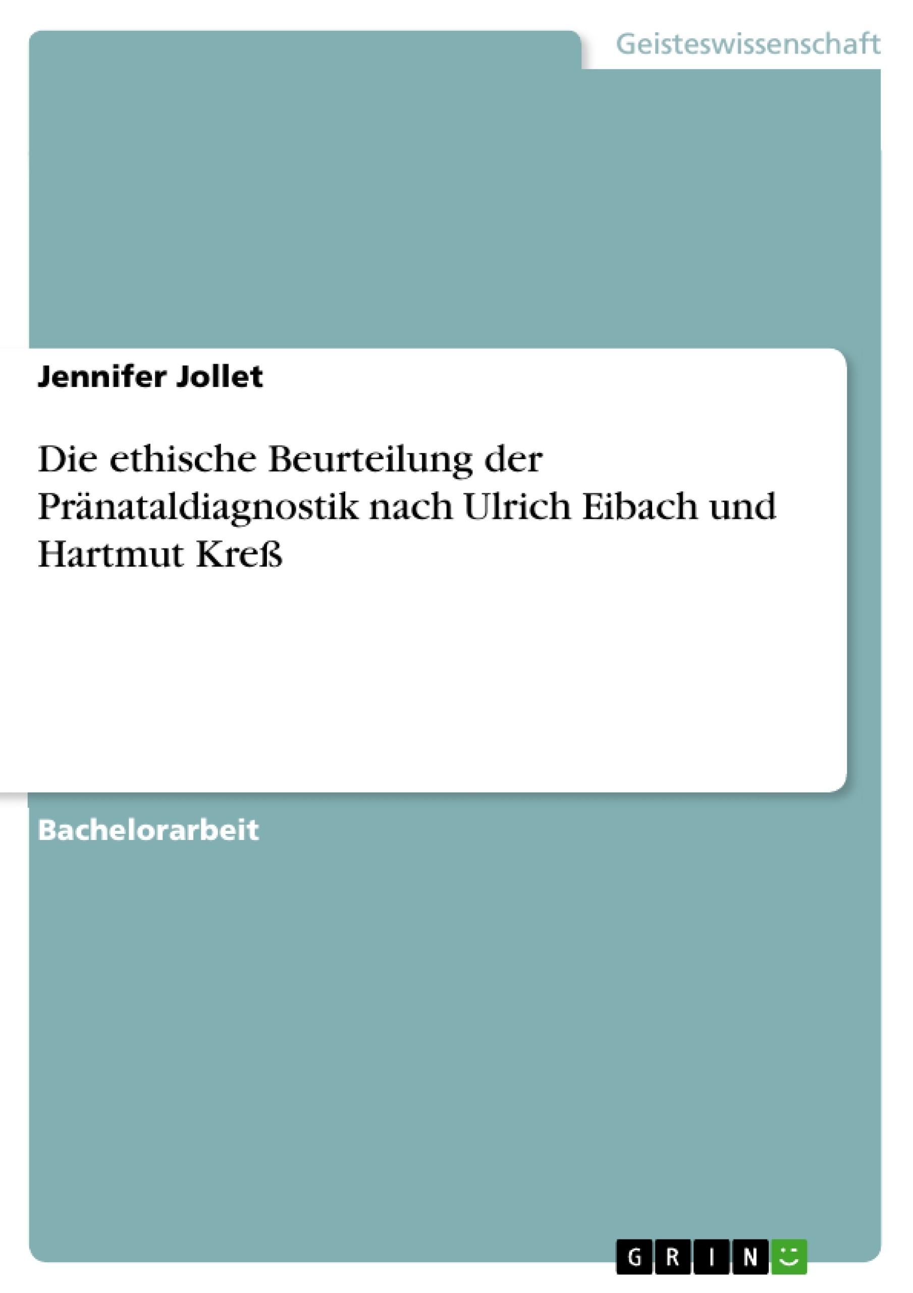 Titel: Die ethische Beurteilung der Pränataldiagnostik nach Ulrich Eibach und Hartmut Kreß