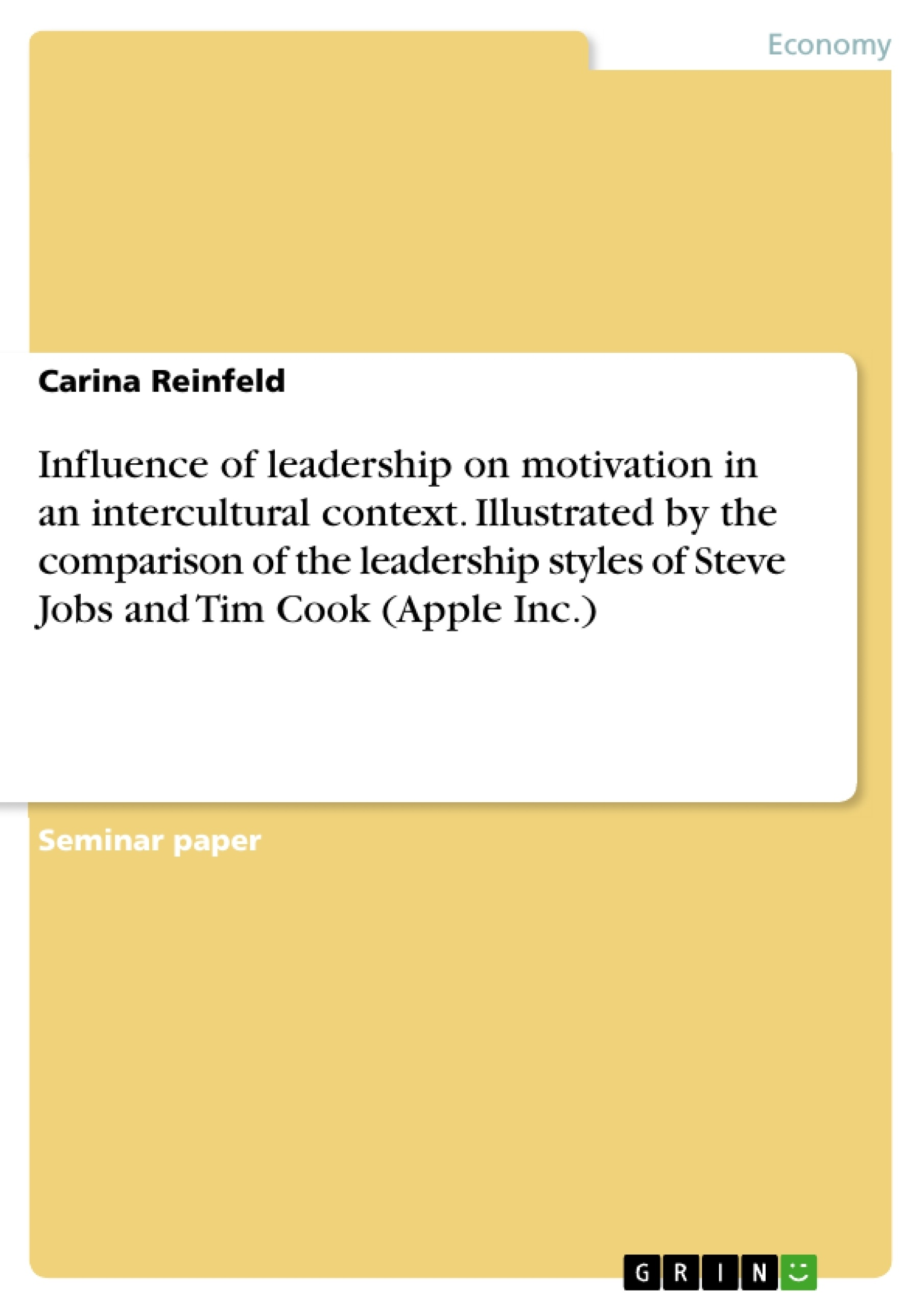 Title: Influence of leadership on motivation in an intercultural context. Illustrated by the comparison of the leadership styles of Steve Jobs and Tim Cook (Apple Inc.)