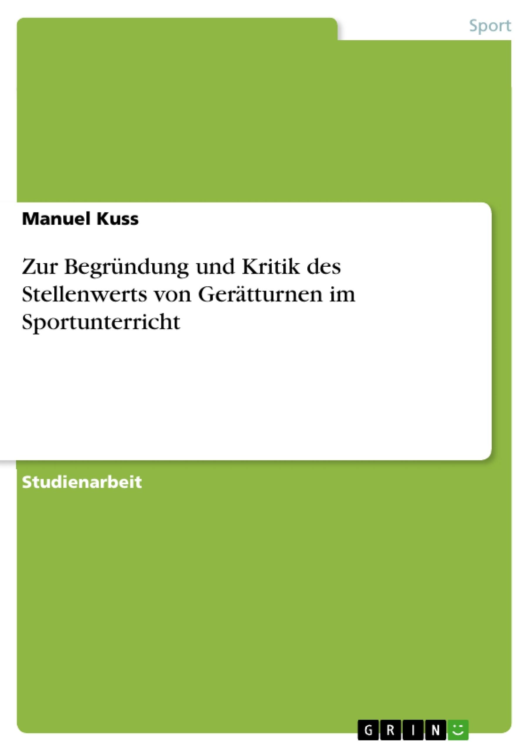 Titel: Zur Begründung und Kritik des Stellenwerts von Gerätturnen im Sportunterricht