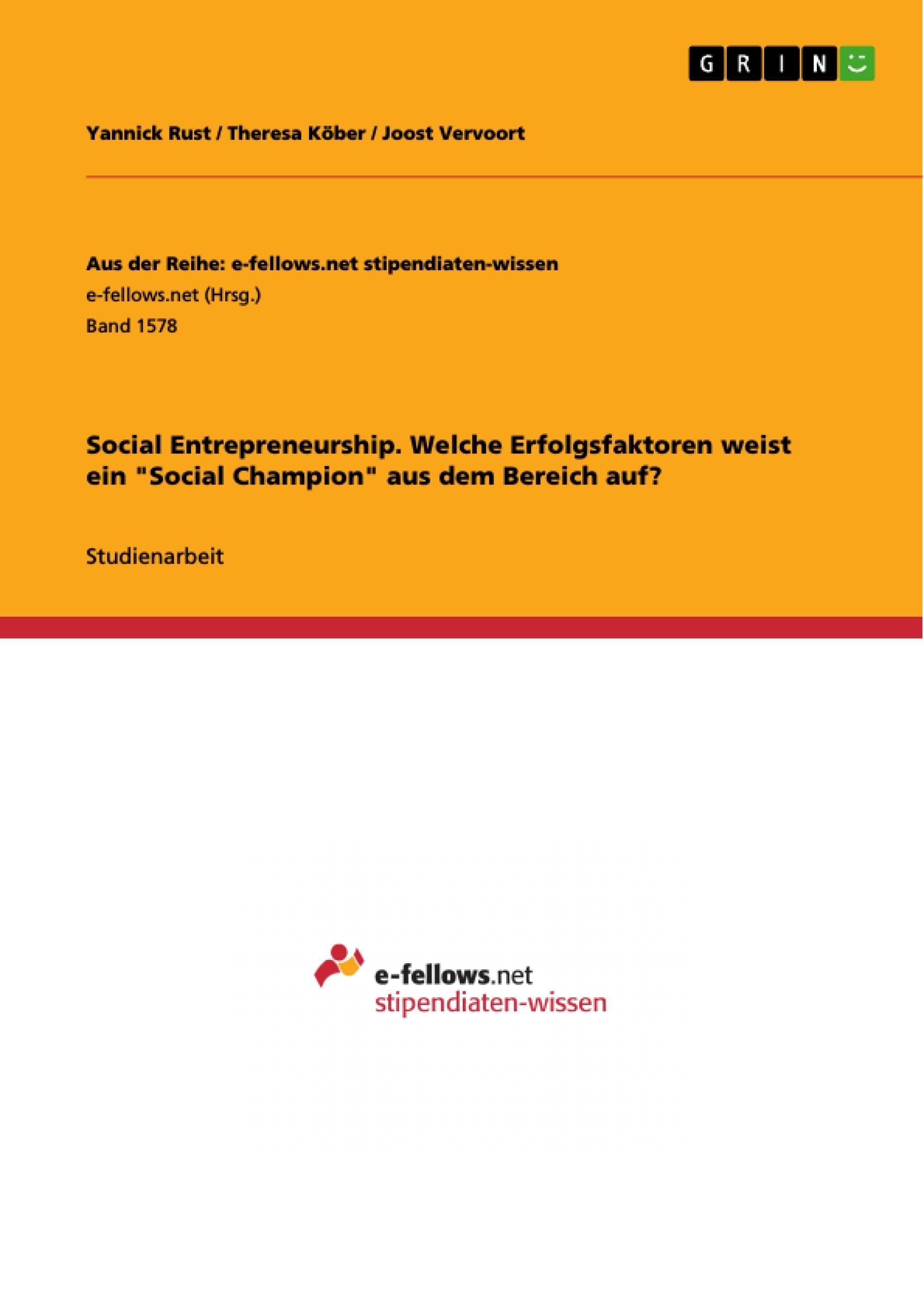 """Titel: Social Entrepreneurship. Welche Erfolgsfaktoren weist ein """"Social Champion"""" aus dem Bereich auf?"""