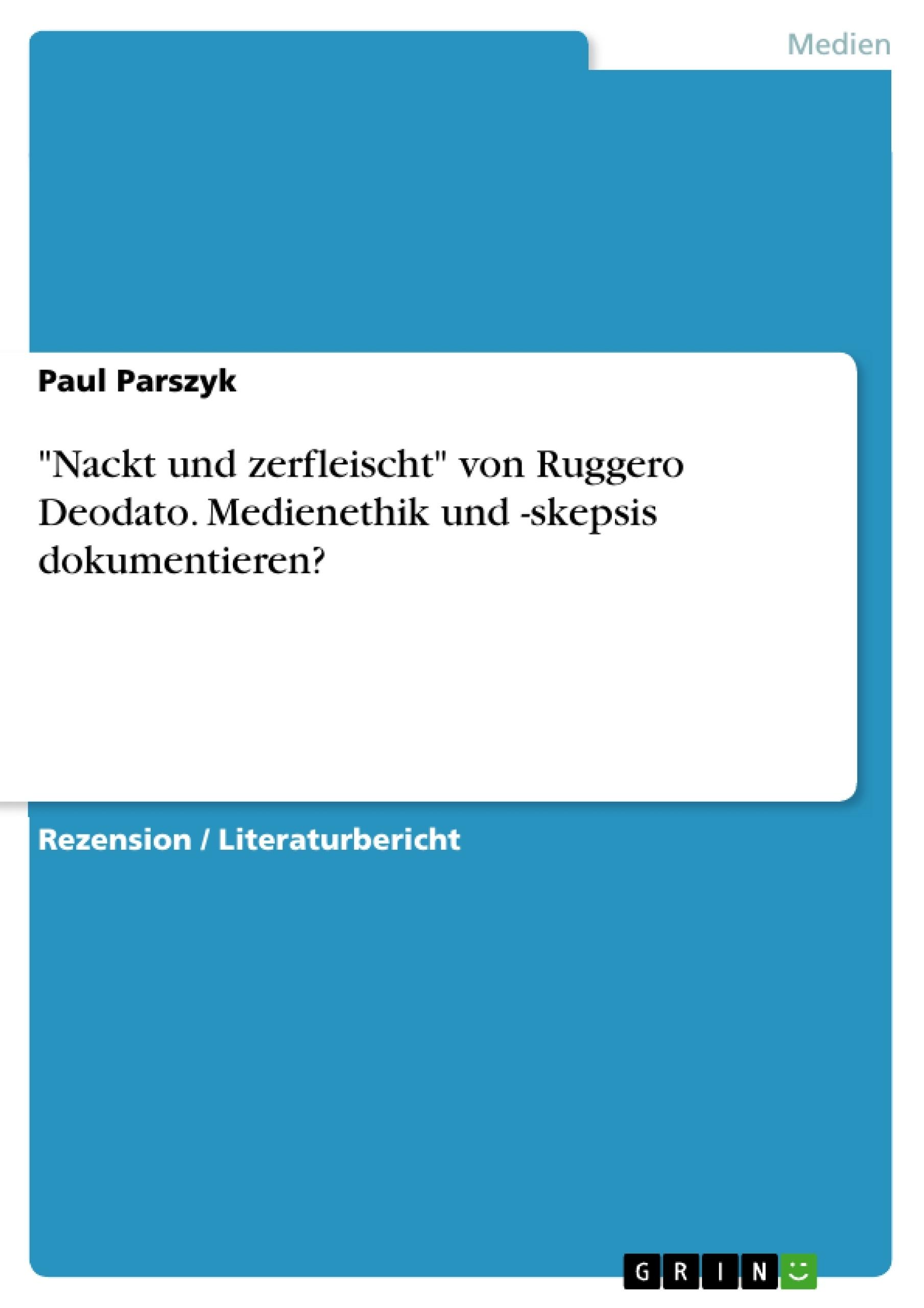 """Titel: """"Nackt und zerfleischt"""" von Ruggero Deodato. Medienethik und -skepsis dokumentieren?"""