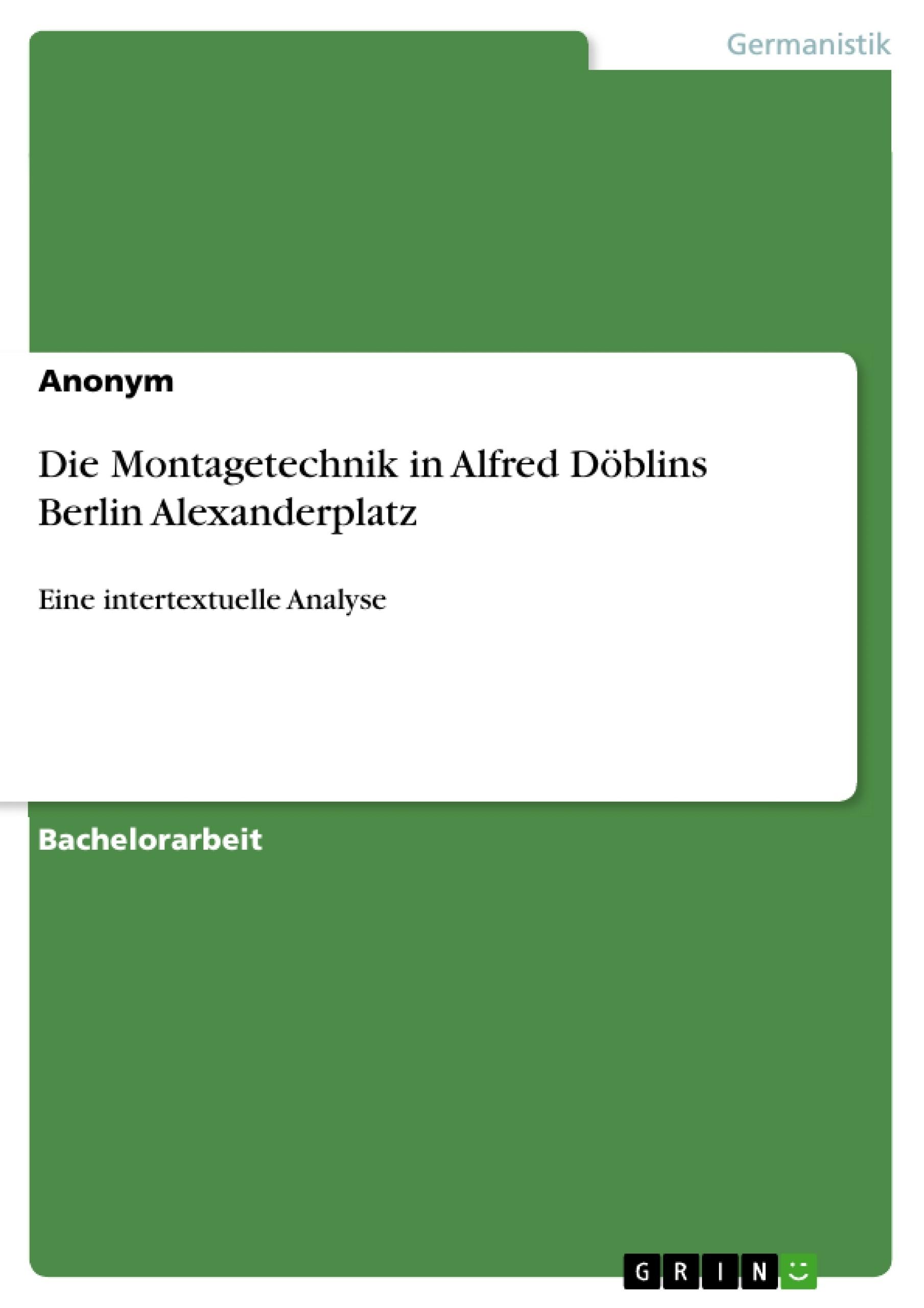 Titel: Die Montagetechnik in Alfred Döblins  Berlin Alexanderplatz